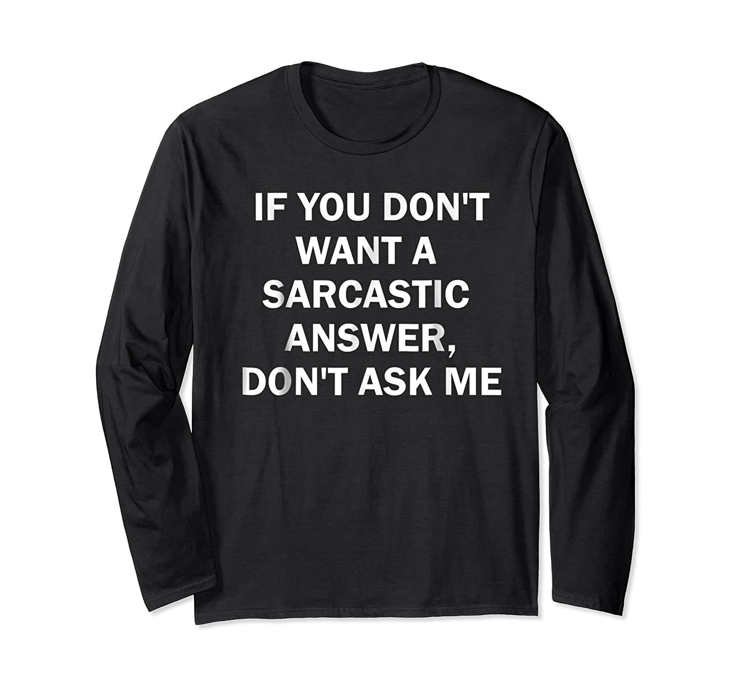 If You Don't Want A Sarcastic Answer Don't Ask Me Shirts Long Sleeve T-shirt