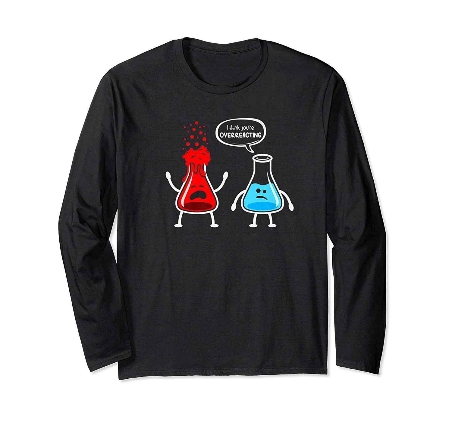 Think You're Overreacting Funny Nerd Chemistry Shirts Long Sleeve T-shirt