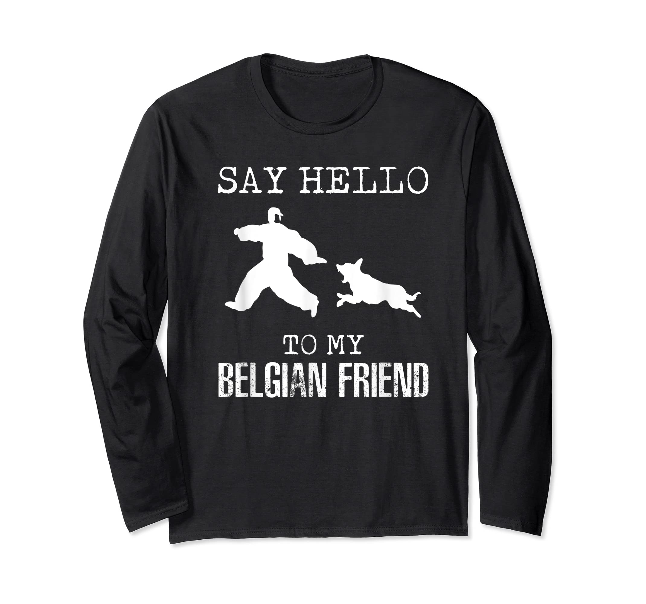 Say Hello To My Belgian Friend K9 T Shirt Dog Police Officer-Long Sleeve-Black