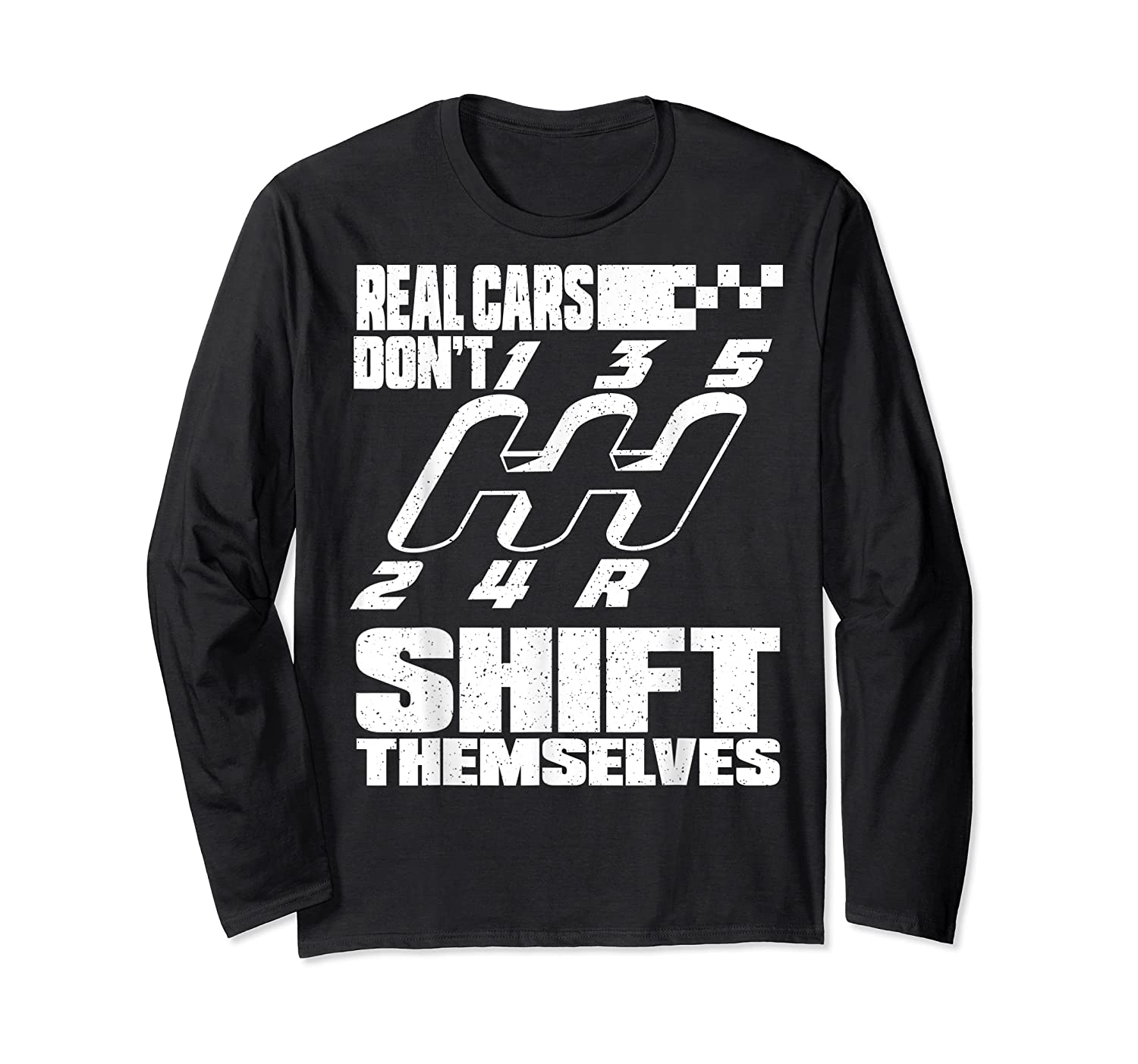 Real Cars Don't Shift Themselves Manual Transmission Shirts Long Sleeve T-shirt