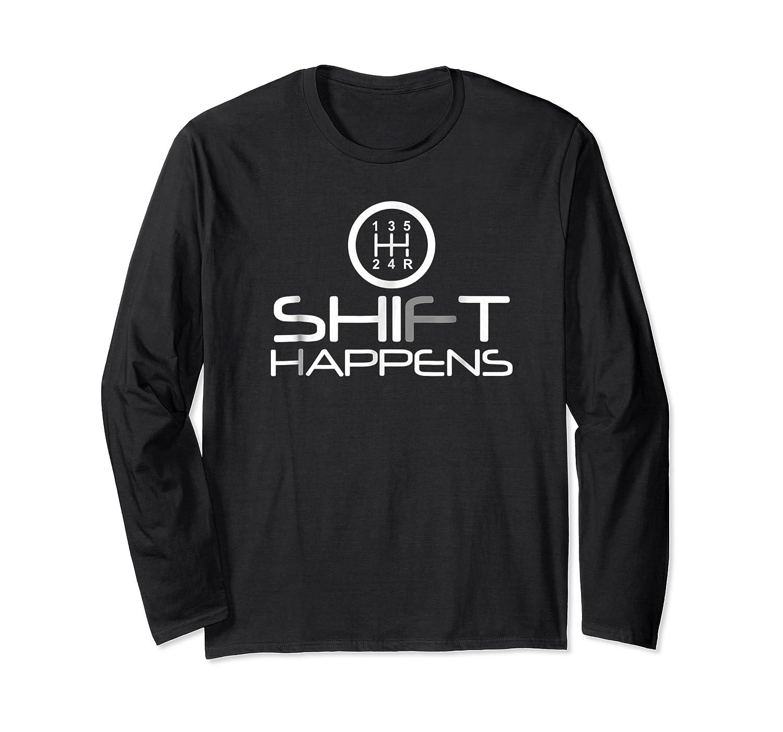 Shift Happens, Manual, Cars, Racing, Driver, Pun - T-shirt Long Sleeve T-shirt