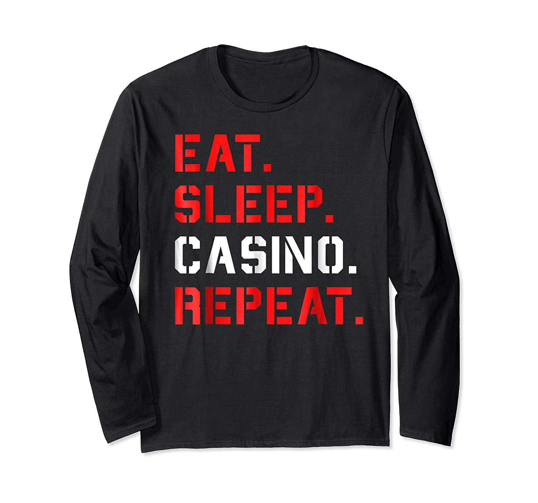 Eat Sleep Casino Repeat T Shirt The Gambling Gift Tees Long Sleeve T-shirt