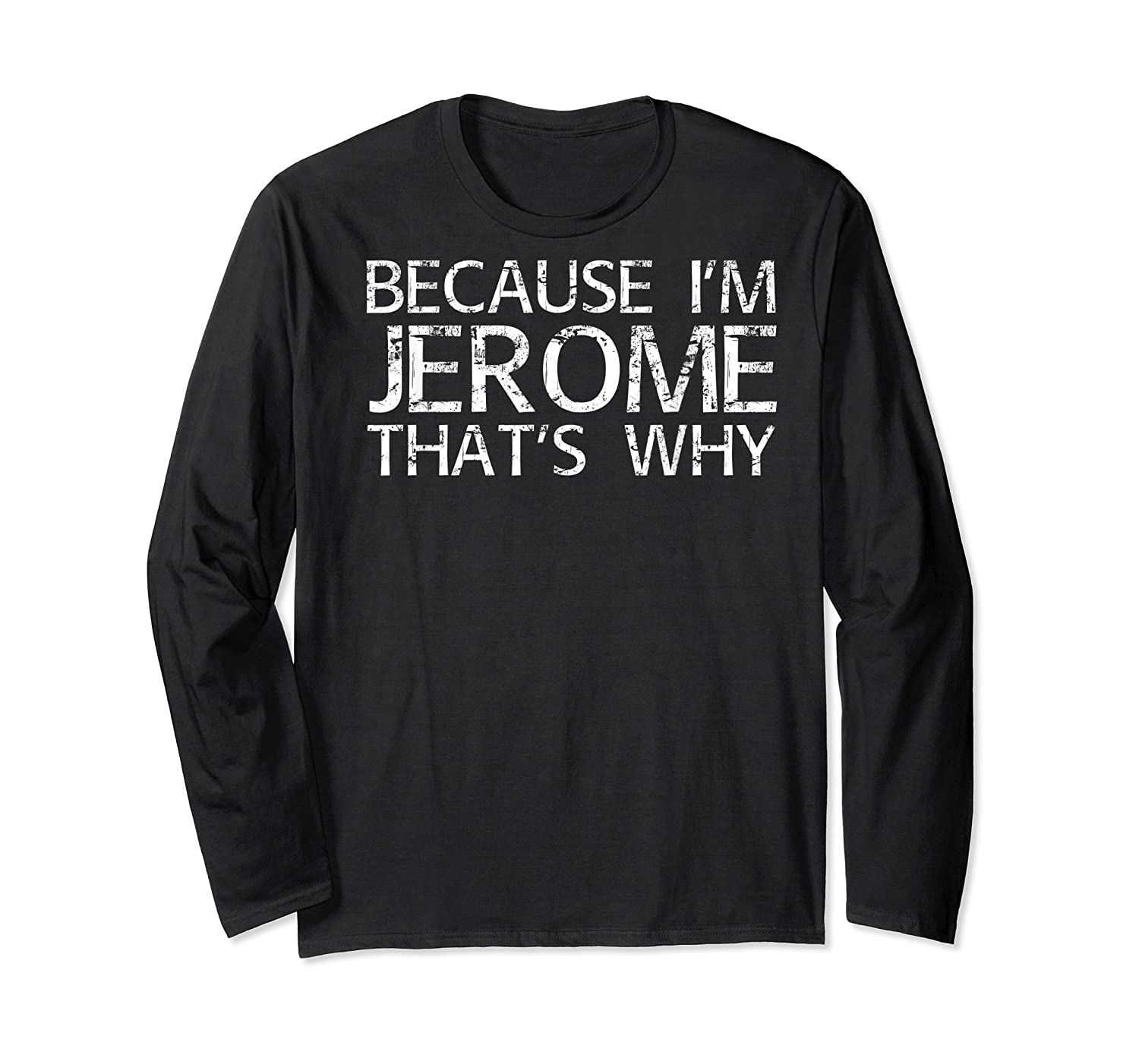 Because I'm Jerome That's Why Fun Shirt Funny Gift Idea Long Sleeve T-shirt
