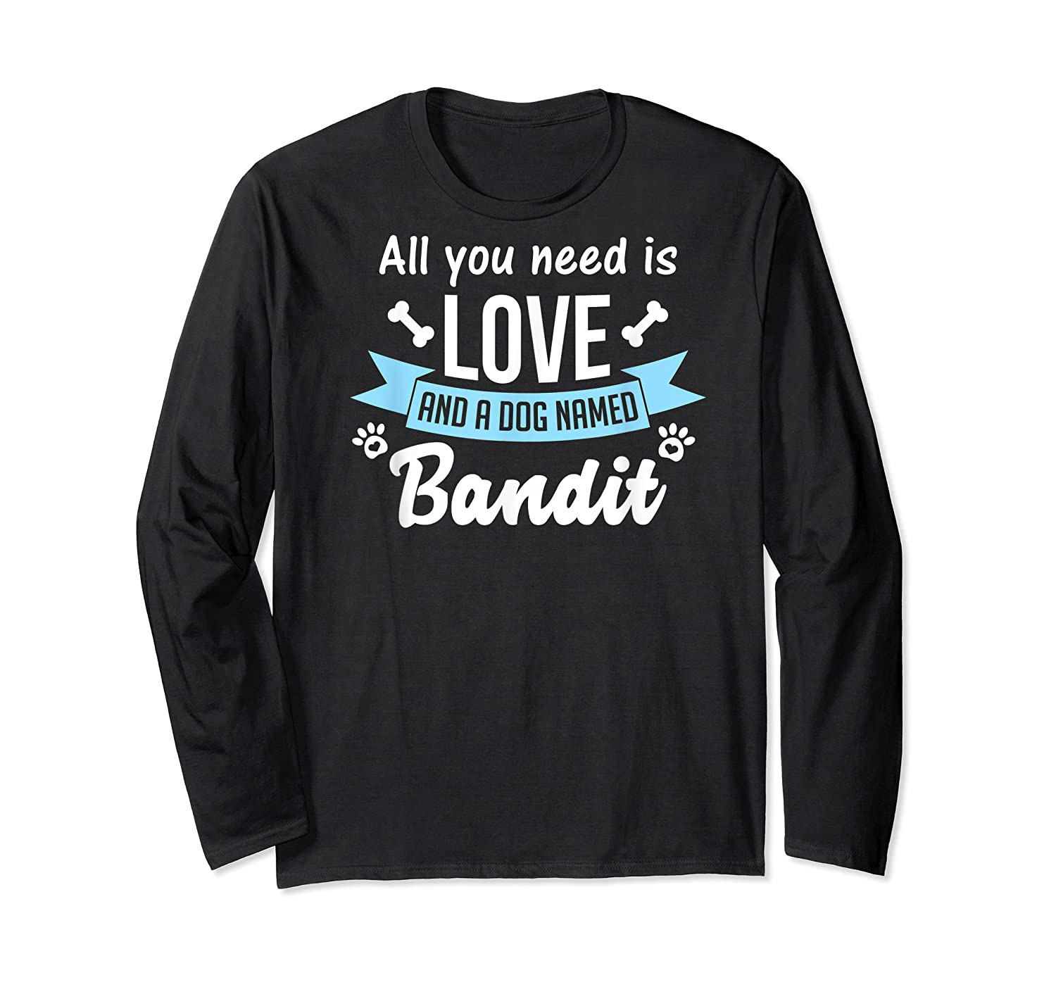 All You Need Is Love And A Dog Named Bandit Owner T Shirt Long Sleeve T-shirt