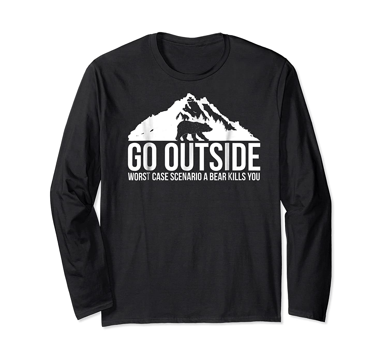 Go Outside Worst Case Scenario A Bear Kills You Shirts Long Sleeve T-shirt