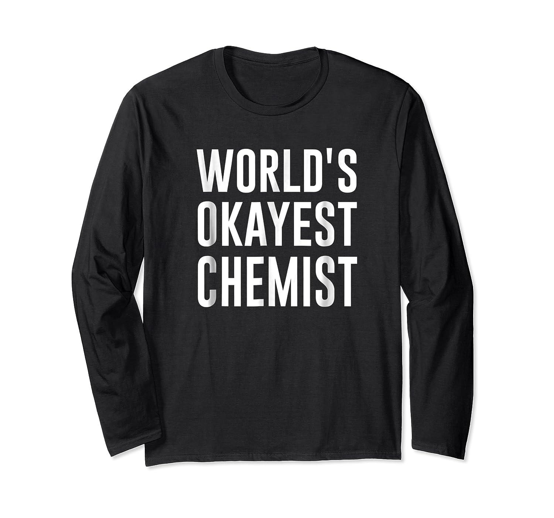 Worlds Okayest Chemist Gift For Chemist Shirts Long Sleeve T-shirt