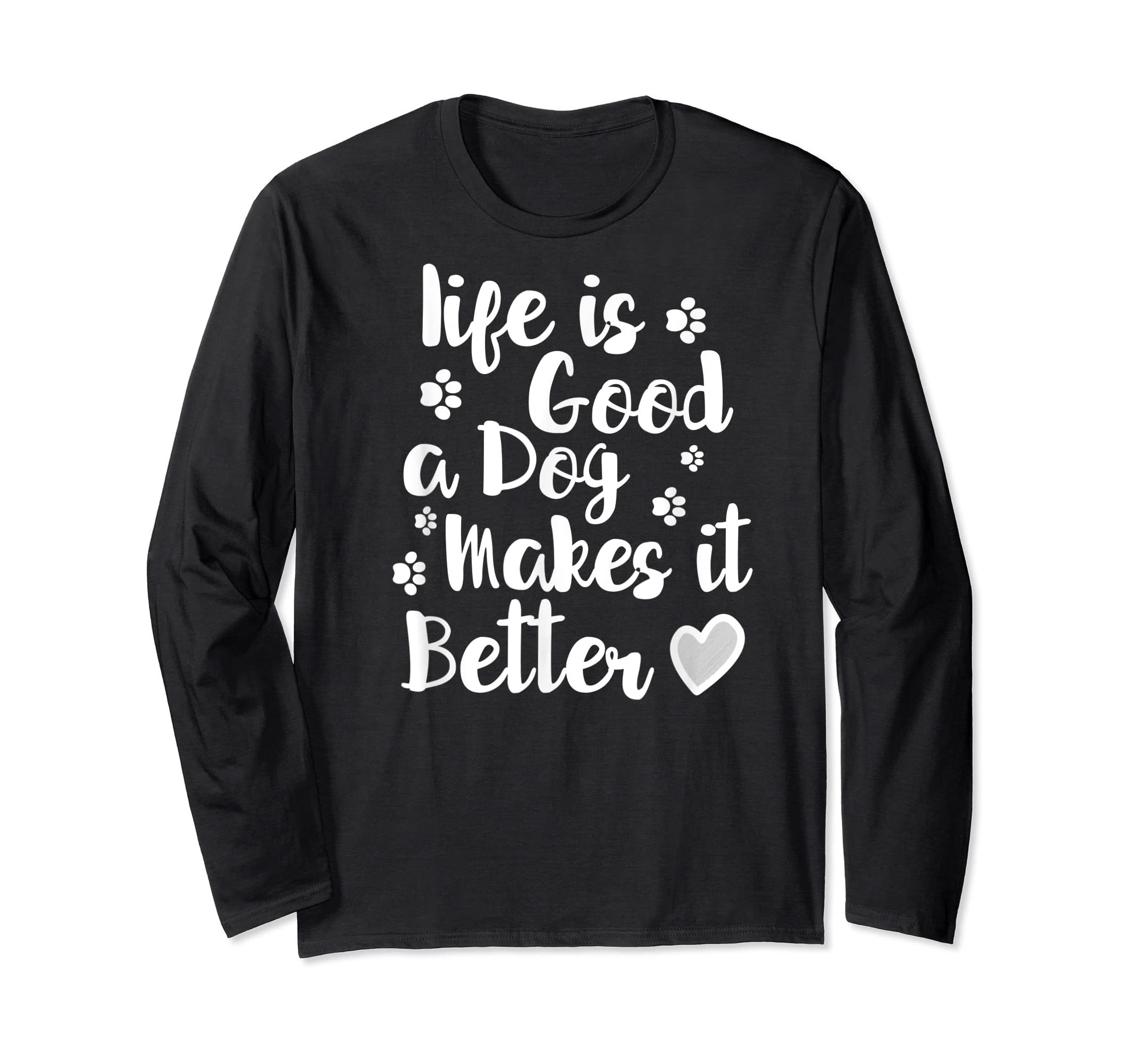 Life Is Good A Dog Makes It Better For Dog Lovers Tshirt T-Shirt-Long Sleeve-Black