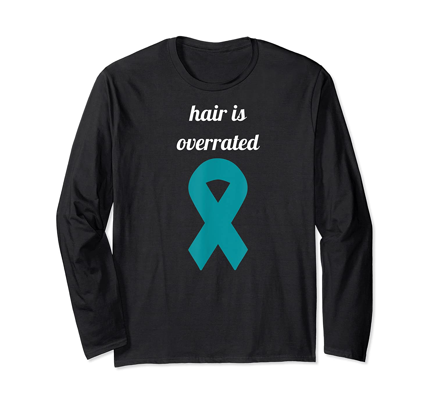 Ovarian Cancer Awareness Hair Is Overrated Funny Bald Shirts Long Sleeve T-shirt