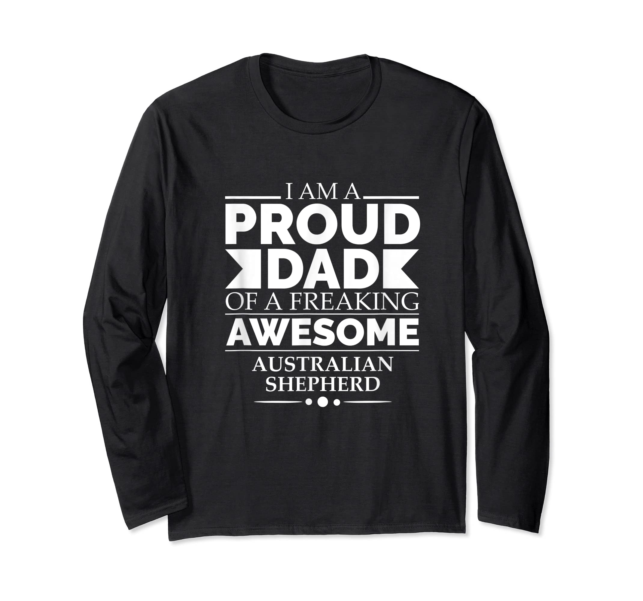 Proud Dad of an Awesome Australian Shepherd Dog Dad Dogs T-Shirt-Long Sleeve-Black