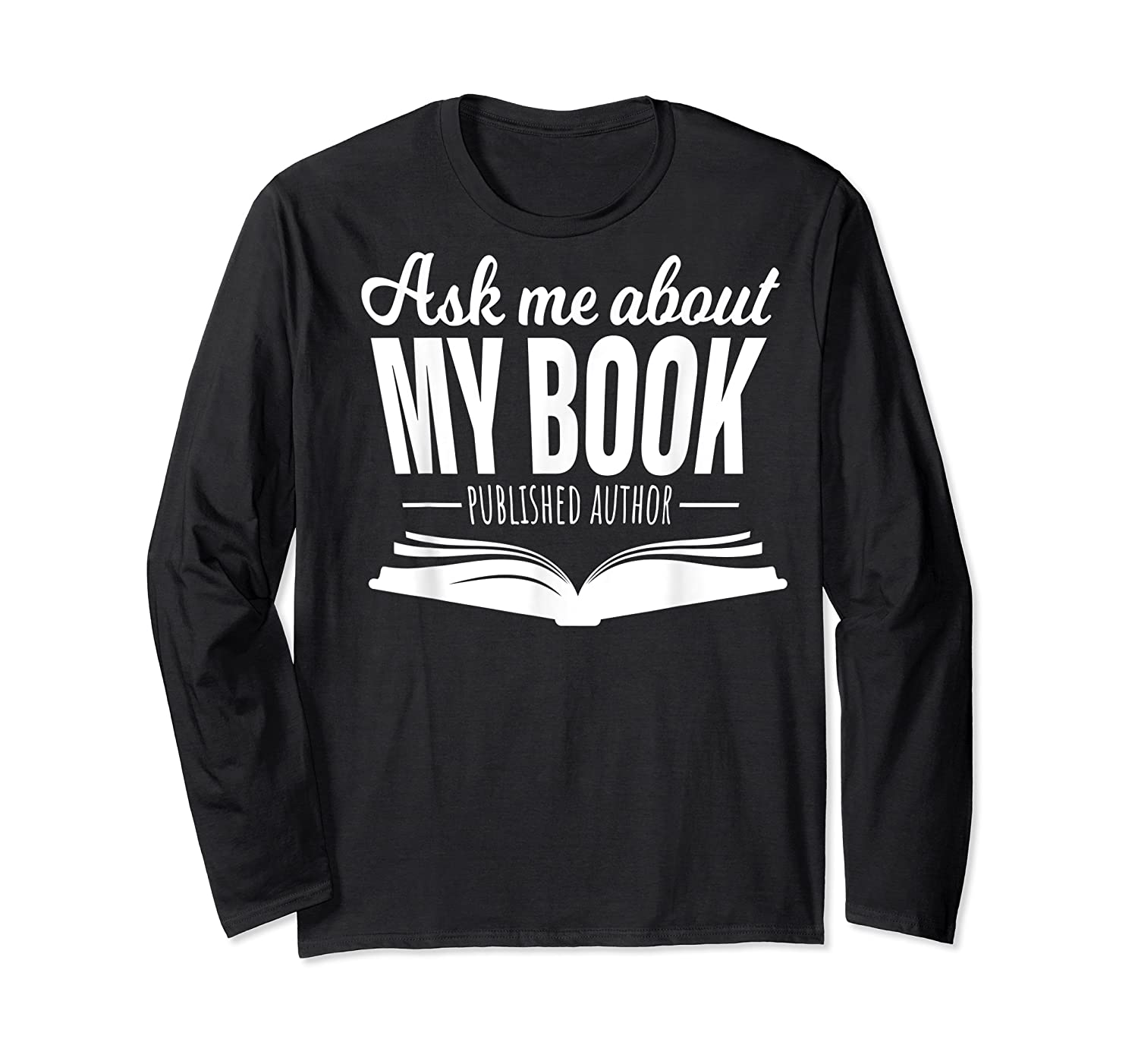 Ask Me About My Book Published Author Writer Shirts Long Sleeve T-shirt