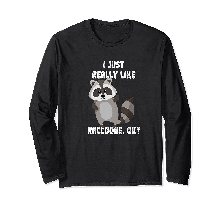 I Just Really Like Raccoons Ok Raccoon Lover Gift Tshirt Long Sleeve T-shirt