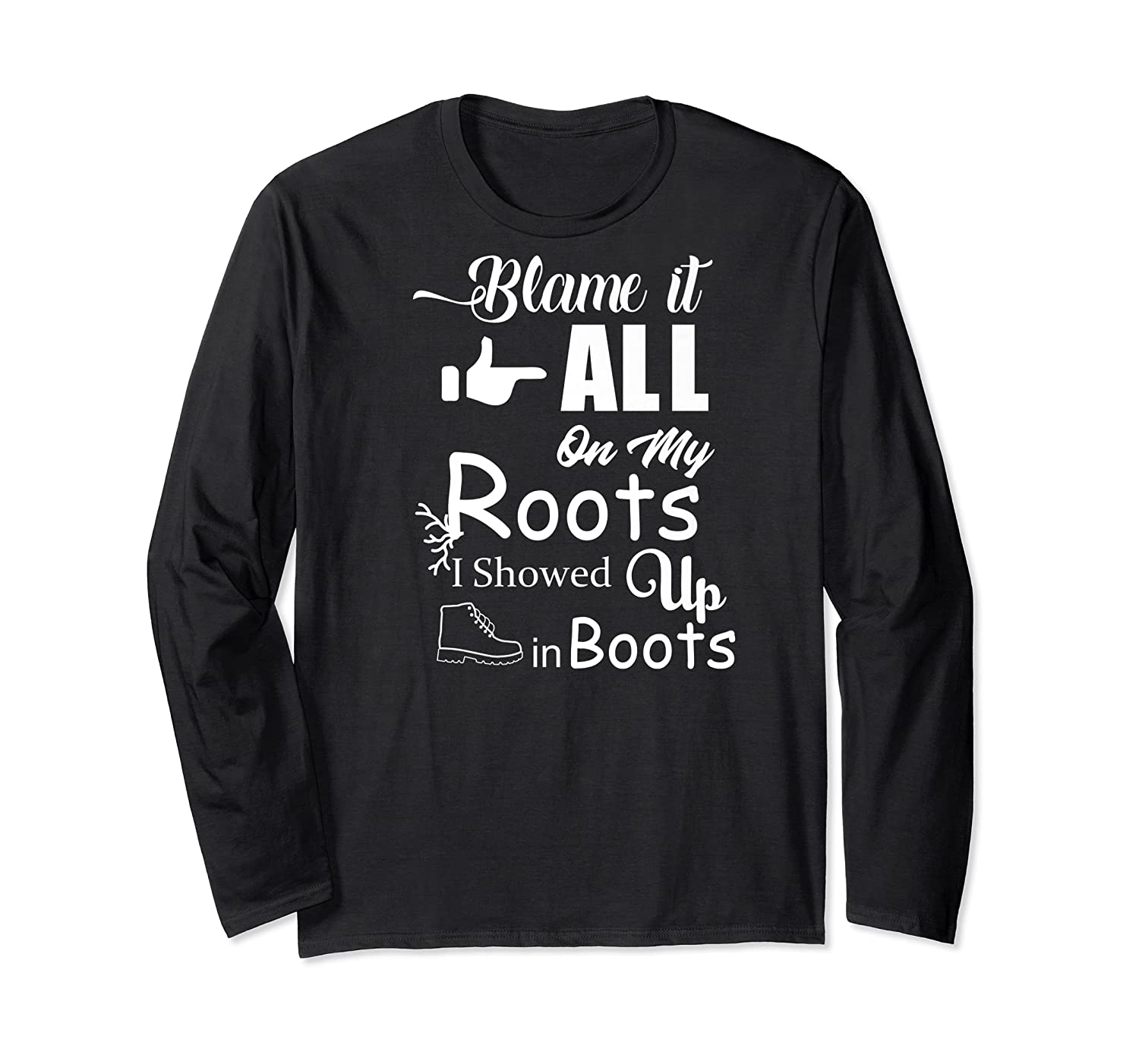 Blame It All On My Roots I Showed Up In Boots Premium T-shirt Long Sleeve T-shirt