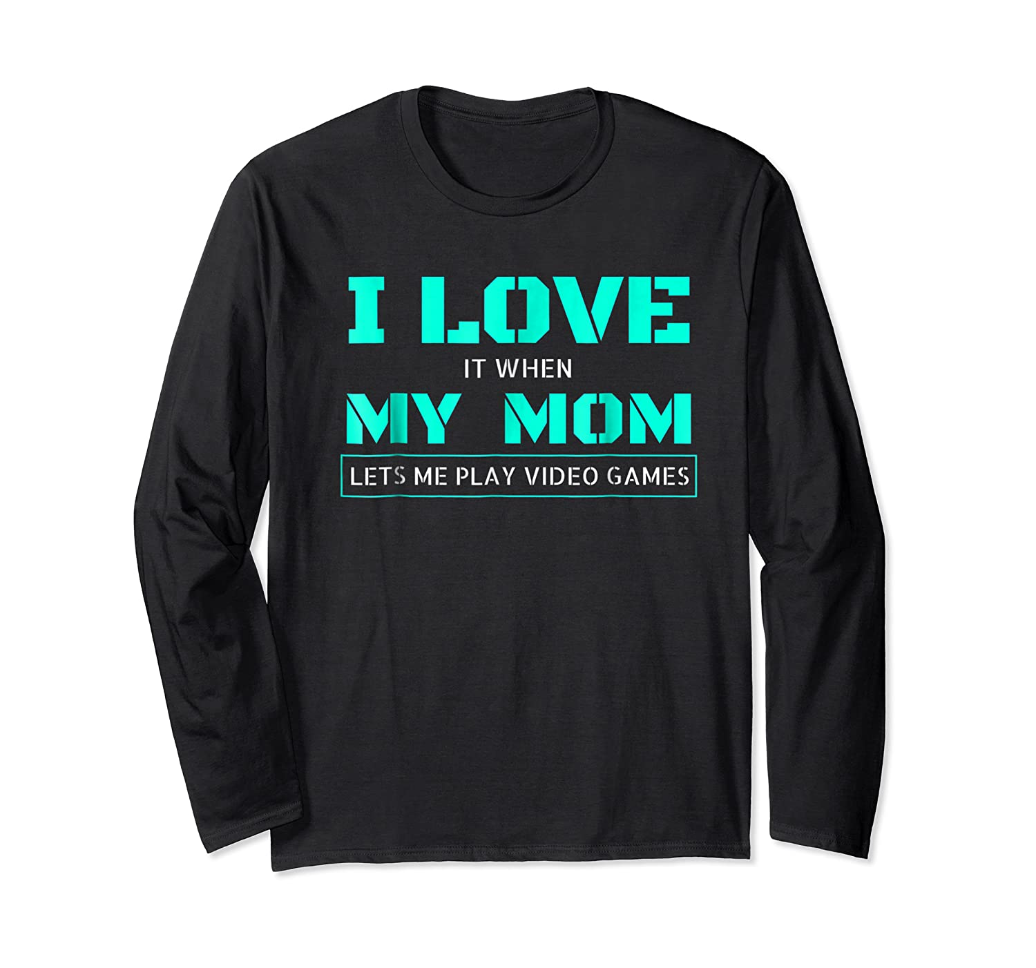 Love T When My Mom Lets Me Play Video Games Shirts Long Sleeve T-shirt