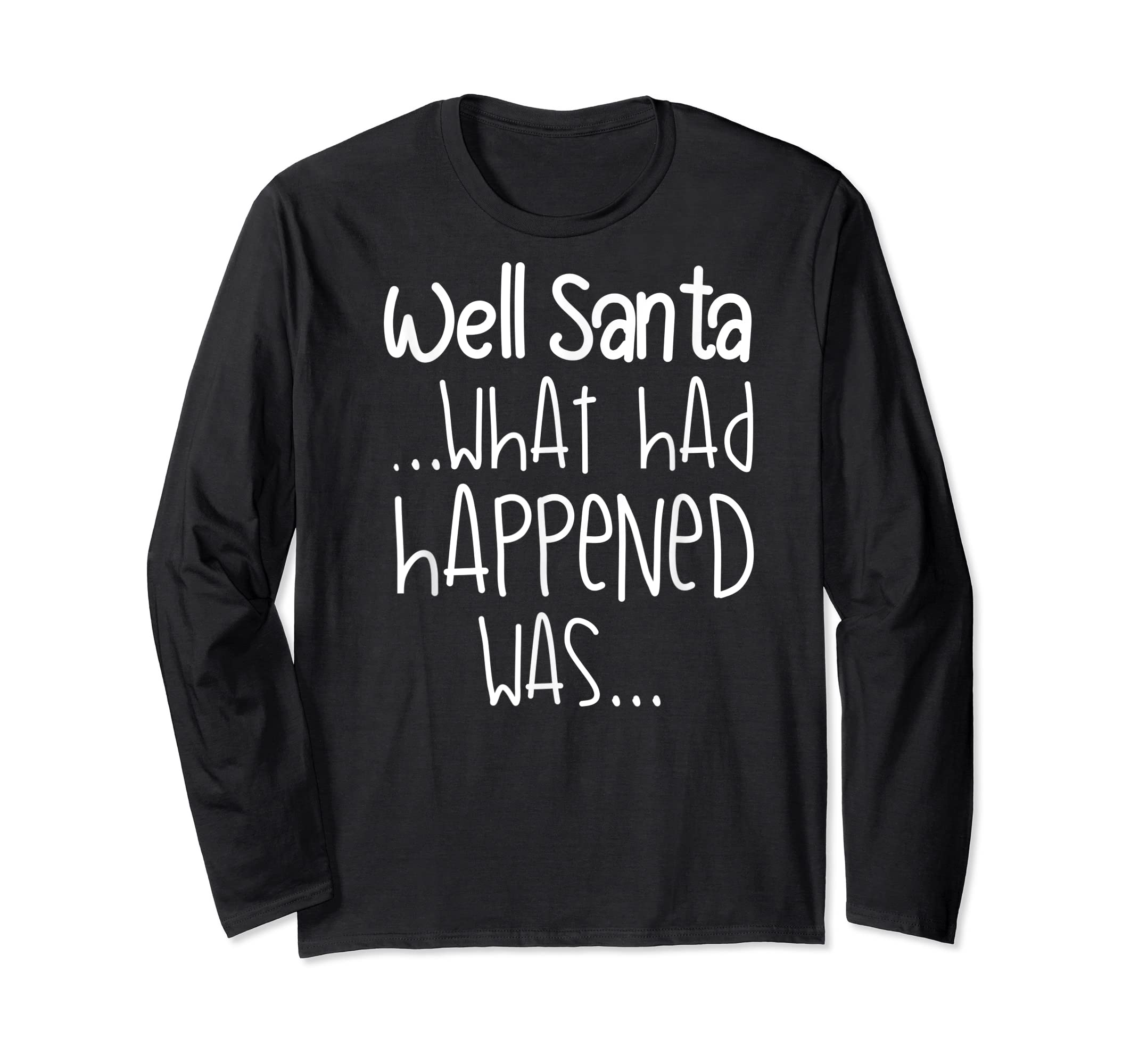 Well Santa What Had Happened Was Funny Christmas T-Shirt-Long Sleeve-Black