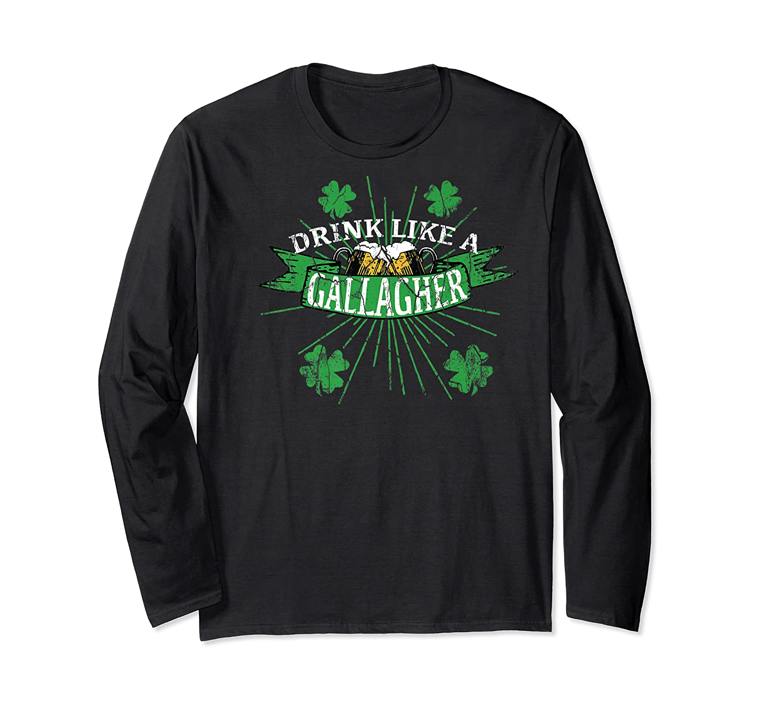 Drink Like A Gallagher T Shirts | St. Patricks Day Drinking Long Sleeve T-shirt