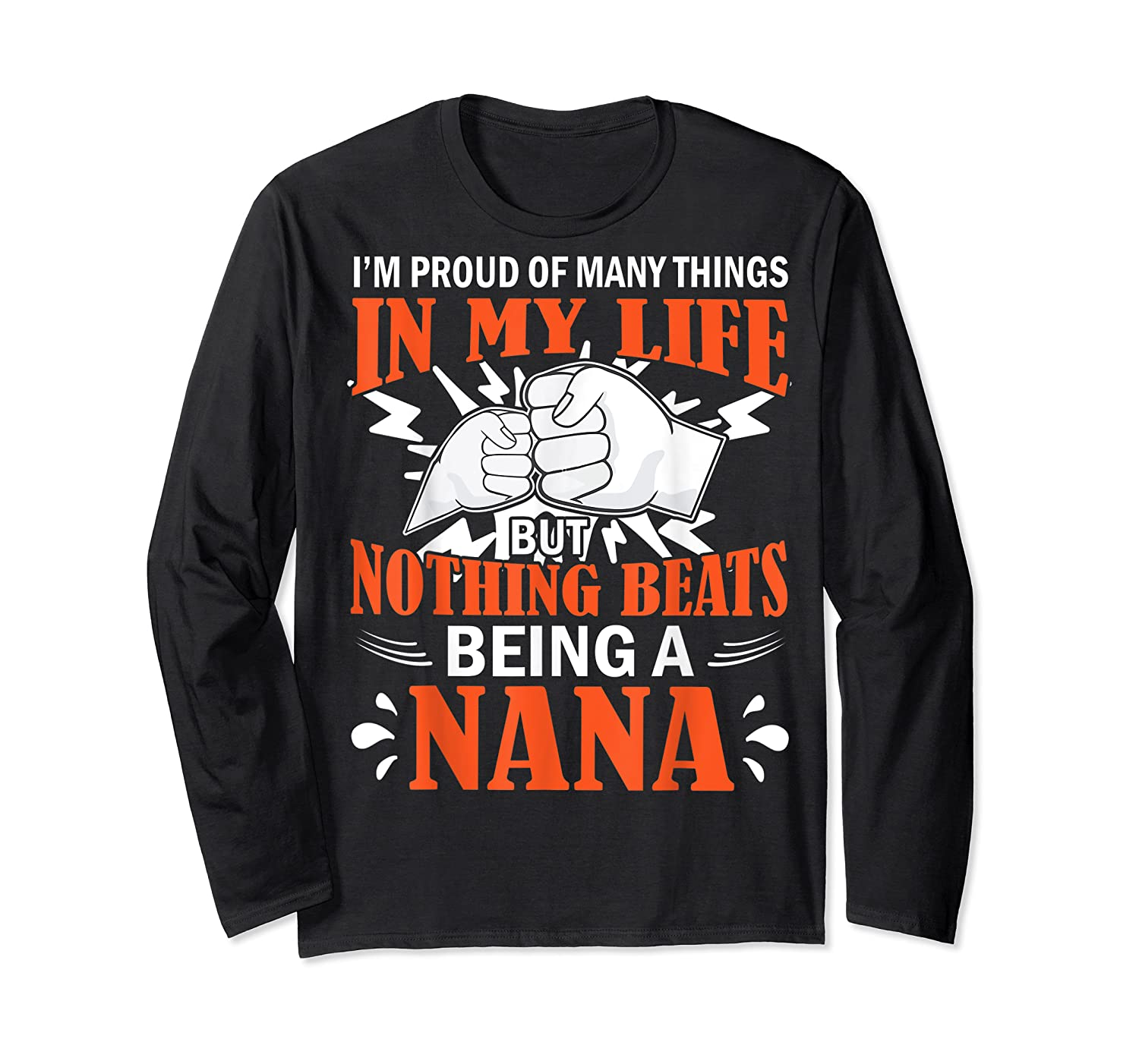I'm Proud Many Things In My Life Nothing Beats Being A Nana Shirts Long Sleeve T-shirt