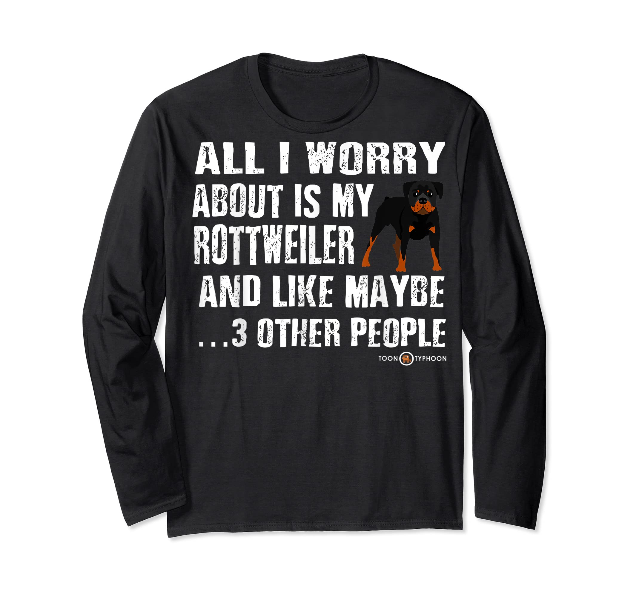 Rottweiler Shirt | All I worry about is my Rottweiler-Long Sleeve-Black