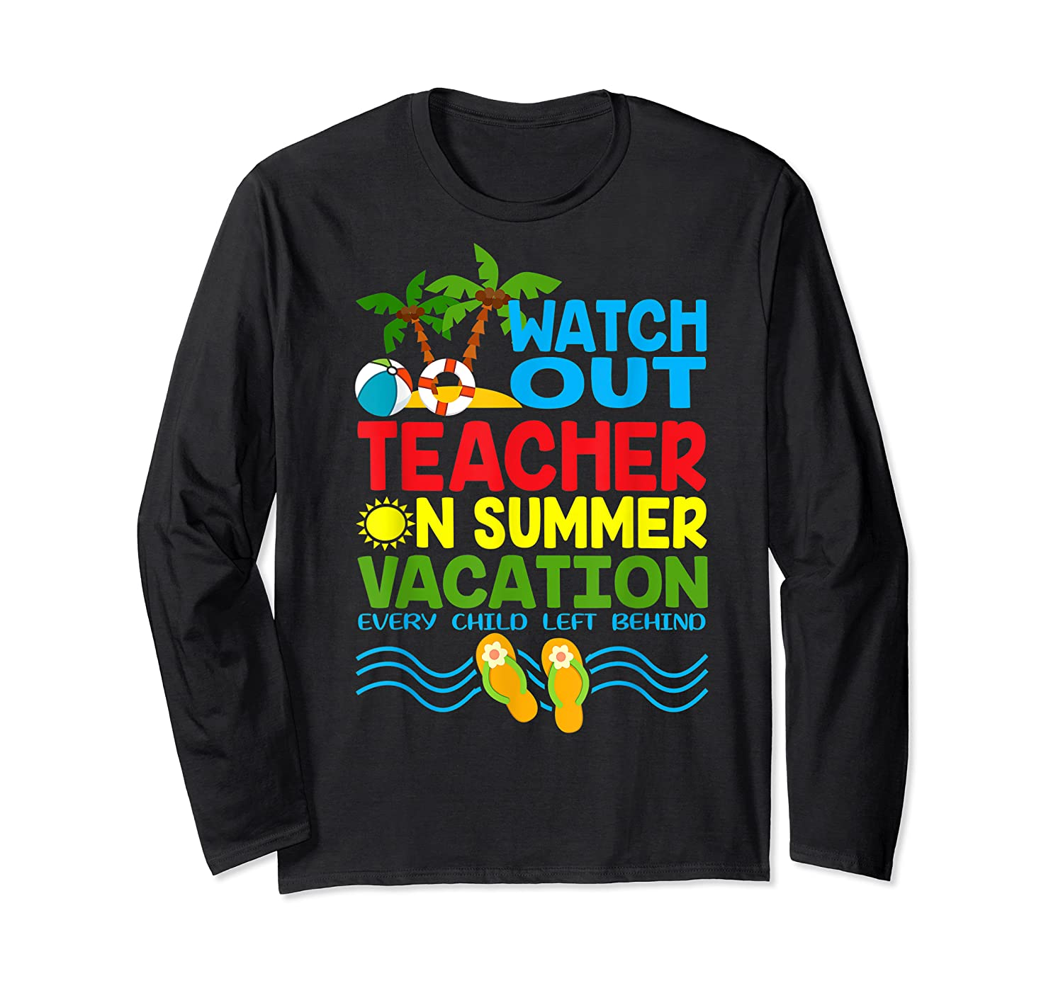 Watch Out Tea On Summer Vacation Every Child Left Behind Shirts Long Sleeve T-shirt