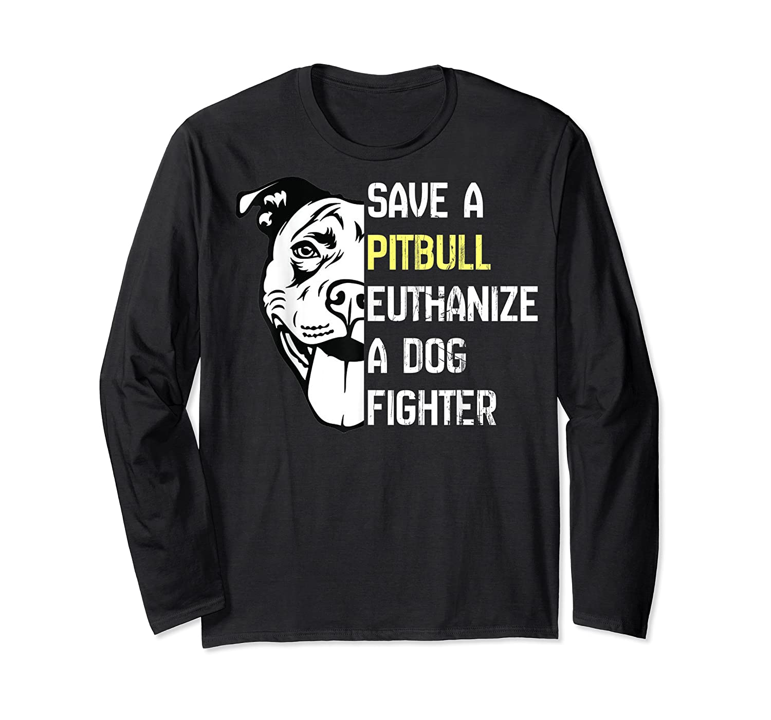 Save A Pitbull Euthanize A Dog Fighter Cool Shirts Long Sleeve T-shirt