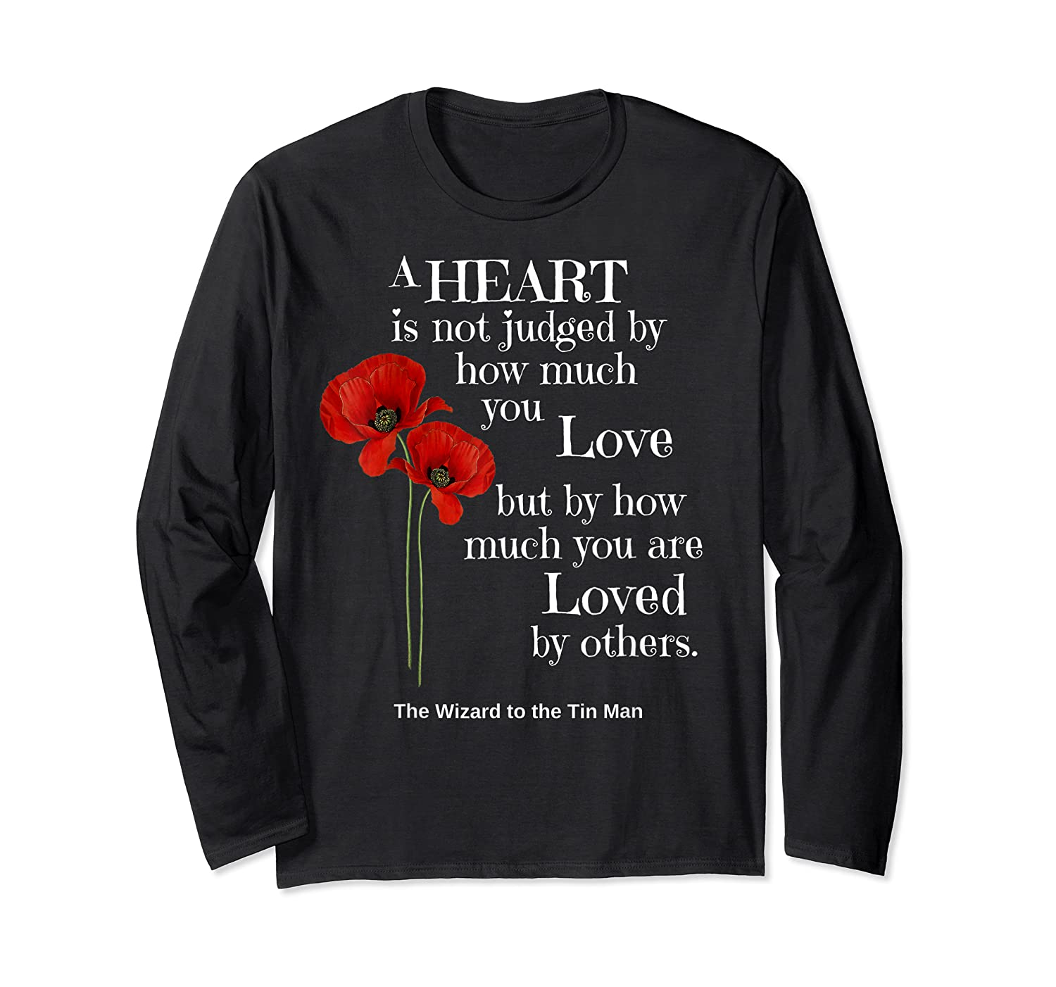 Wizard Of Oz Quote A Heart Is Not Judged Wizard To Tin Man Shirts Long Sleeve T-shirt