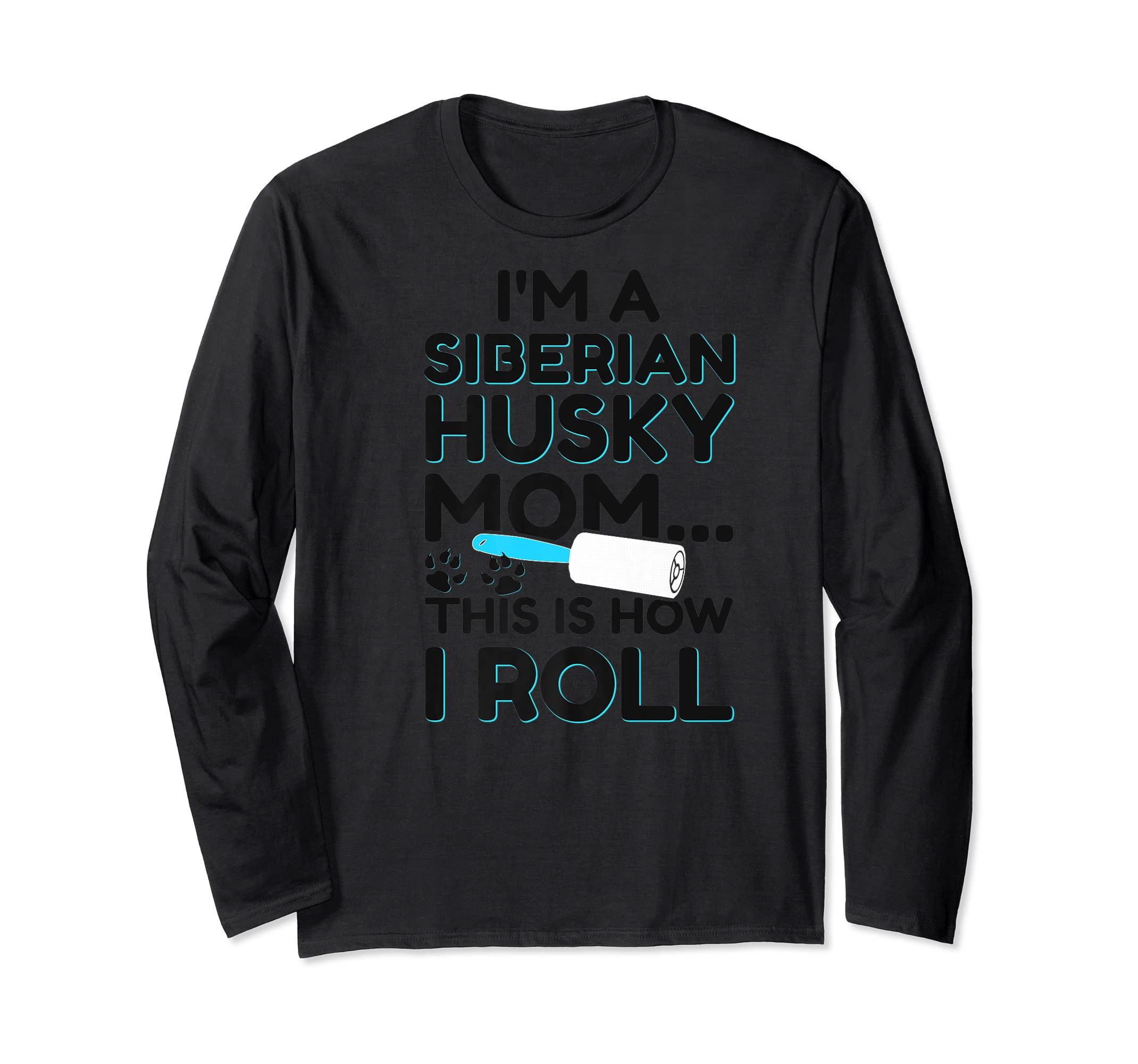 I'm A Siberian Husky Mom This Is How I Roll Dog Lover Shirt-Long Sleeve-Black