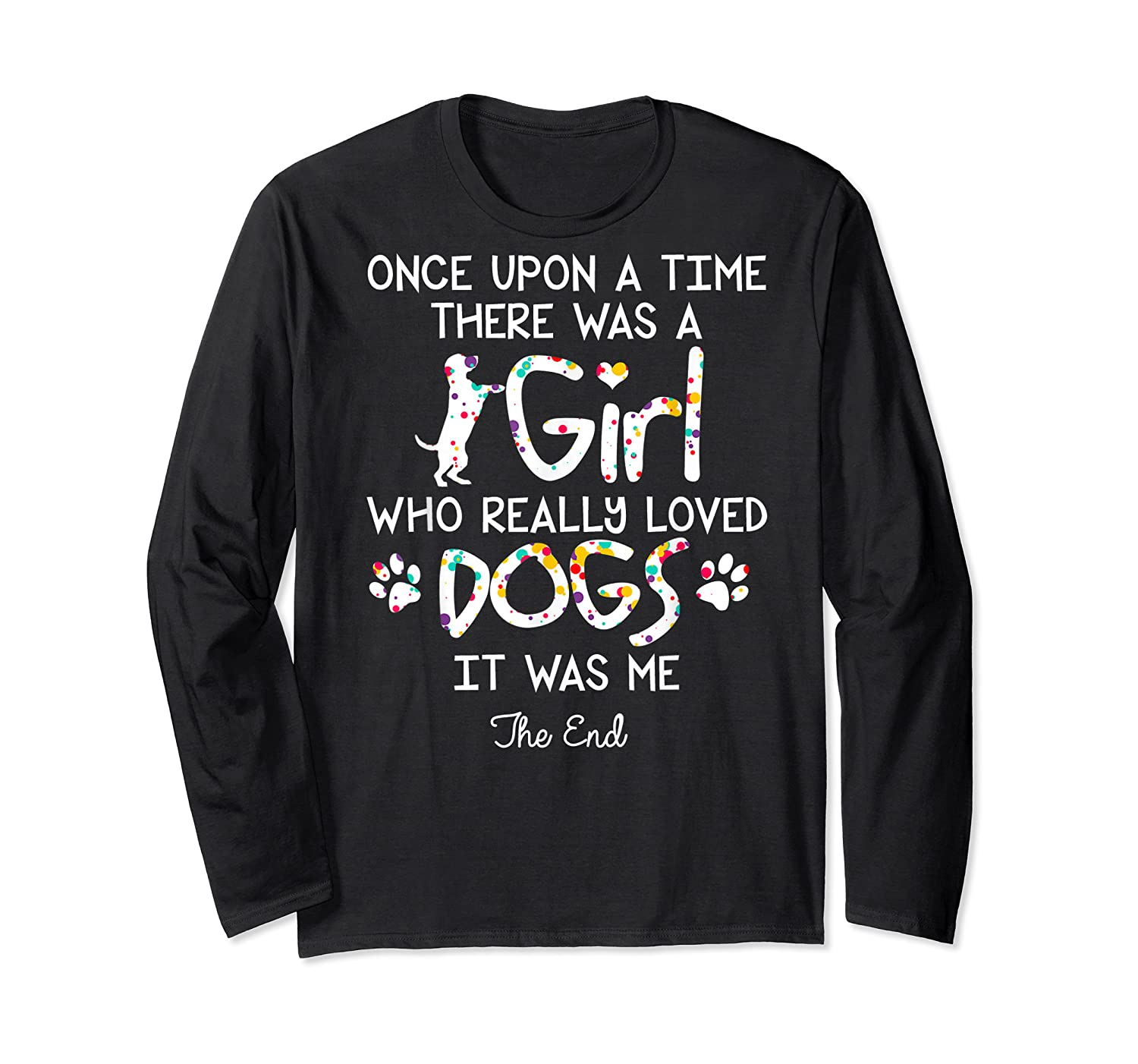 Once Upon A Time There Was A Girl Who Really Loved Dogs Gift Shirts Long Sleeve T-shirt