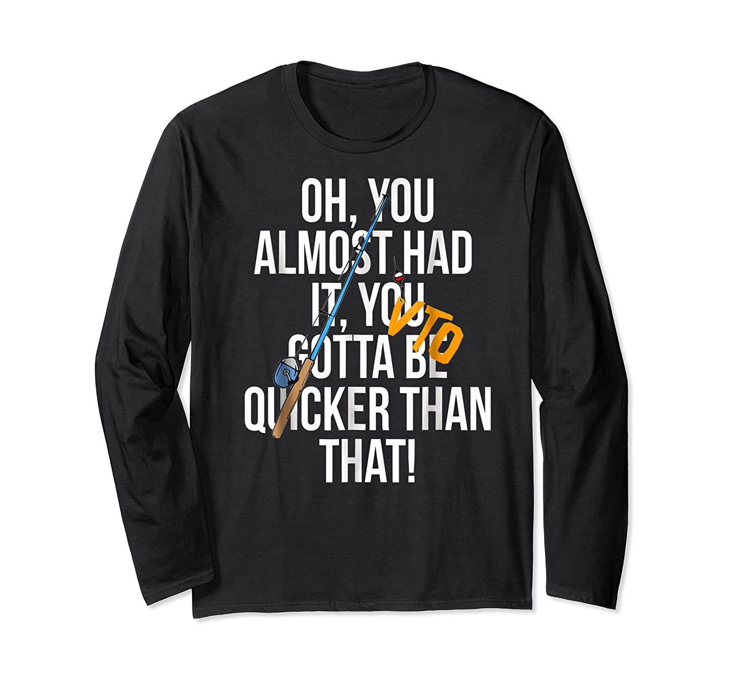 Almost Had It Gotta Be Quicker Than That Shirts Long Sleeve T-shirt