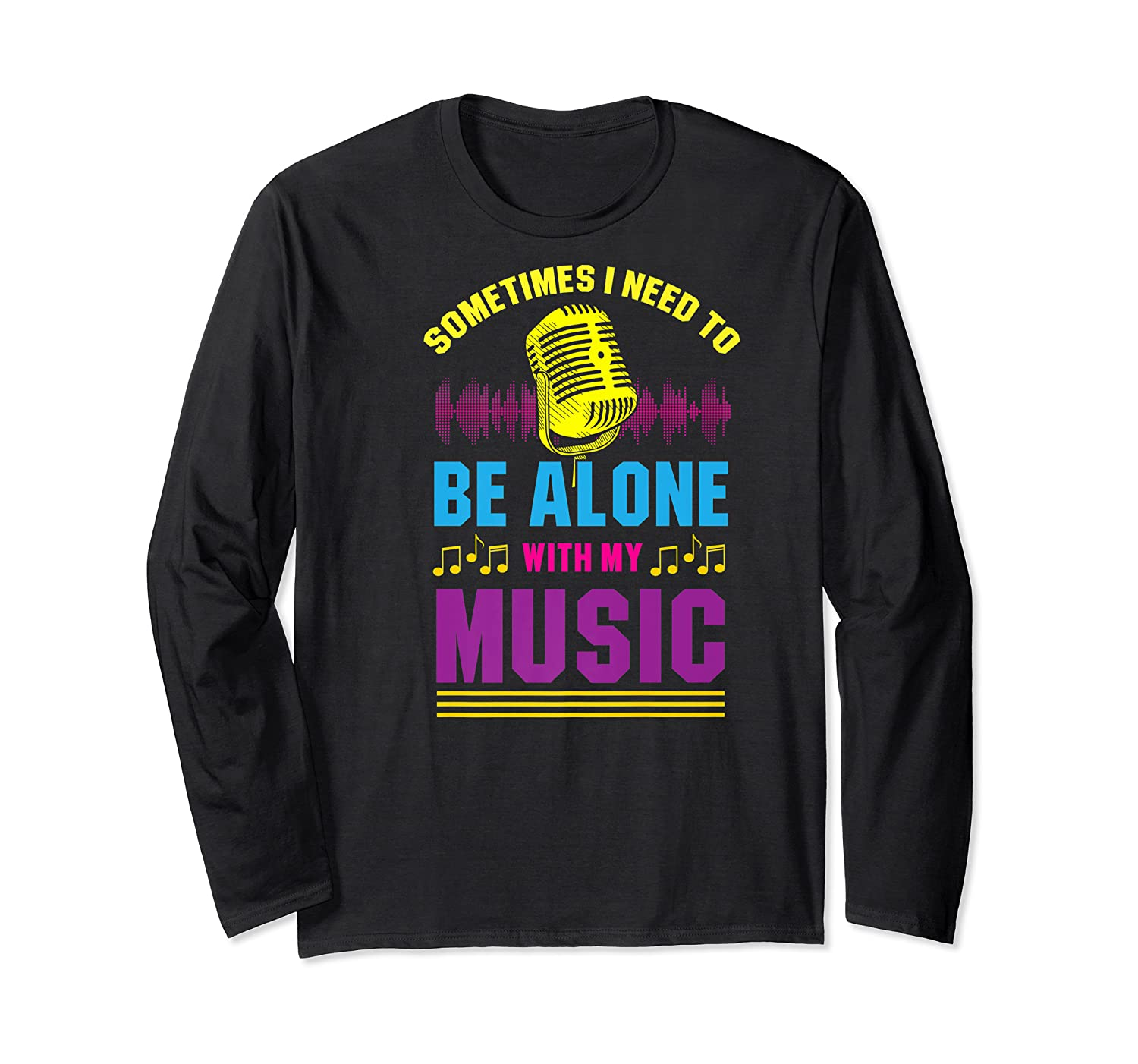 Be Alone With My Music Funny Musical Lover Listen Tunes Premium T-shirt Long Sleeve T-shirt