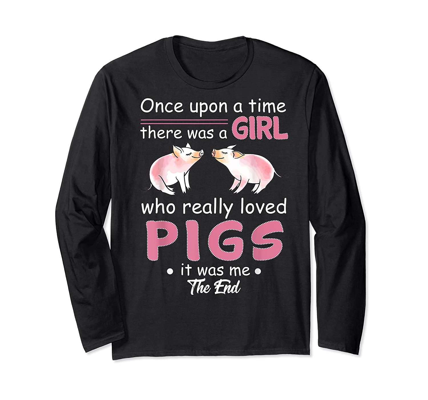 Once Upon A Time There Was A Girl Loved Pigs Shirt Long Sleeve T-shirt