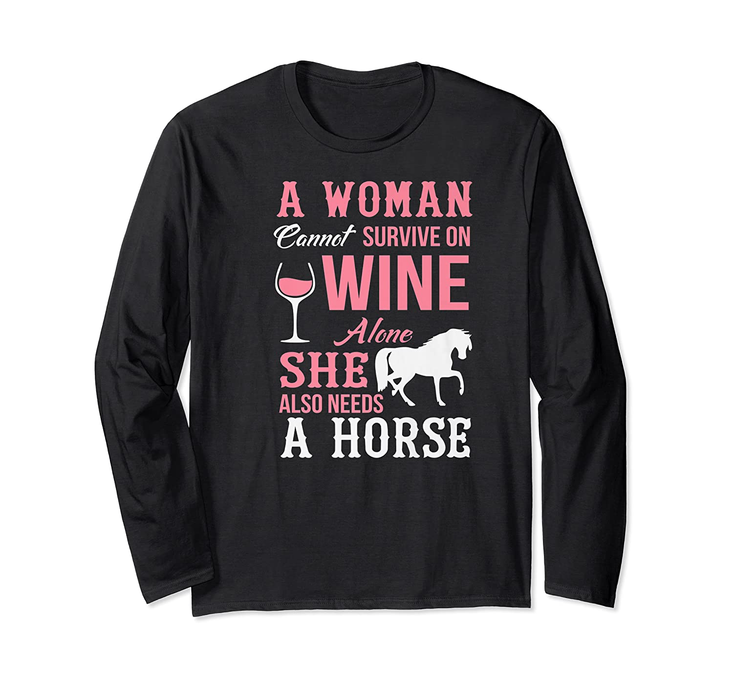 A Woman Can't Survive On Wine Alone She Also Needs A Horse Premium T-shirt Long Sleeve T-shirt