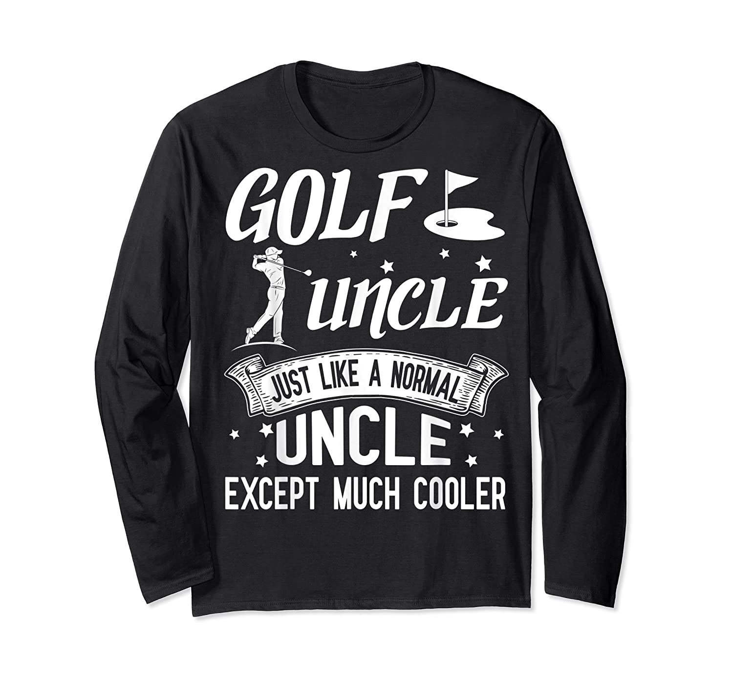 Golf Uncle Just Like A Normal Uncle Except Much Cooler Shirt Long Sleeve T-shirt