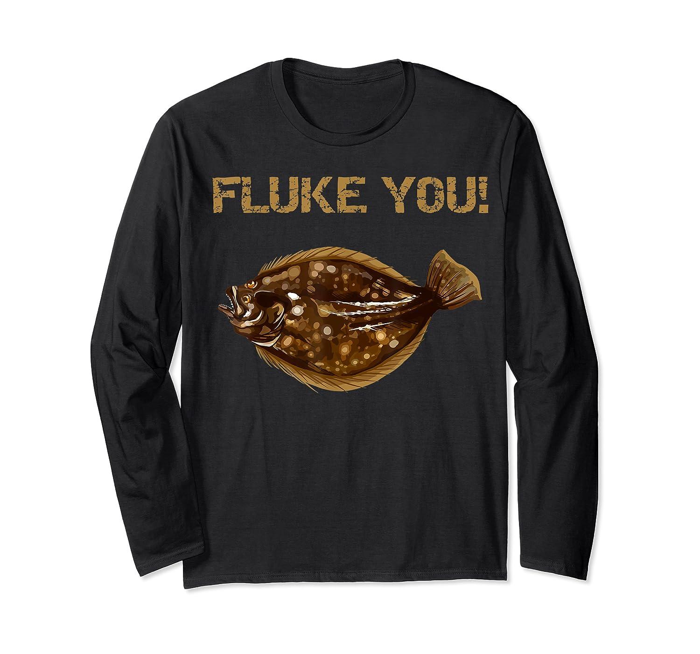 Fluke You! Summer Flounder Fishing T-shirt | Fluke Shirt Long Sleeve T-shirt
