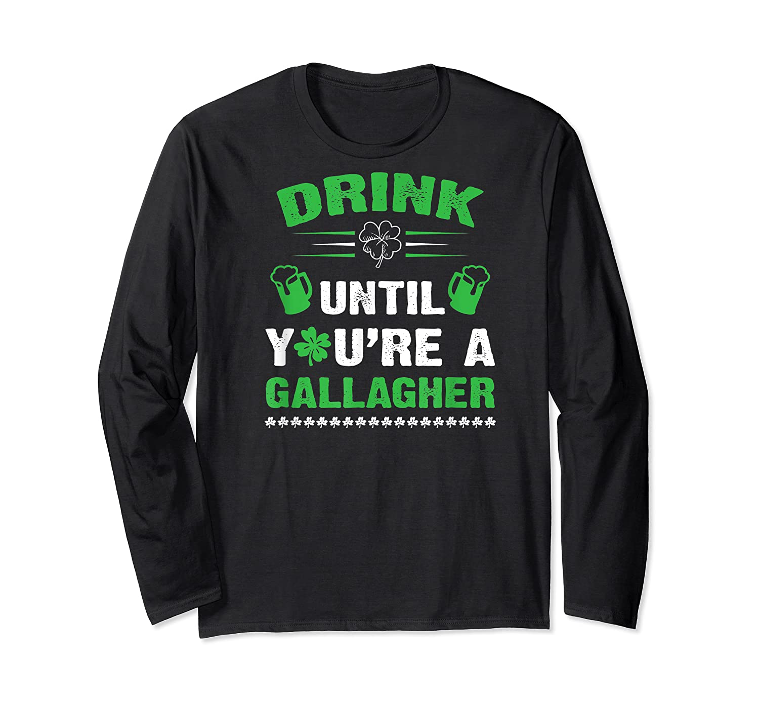 Funny Drink Until You're A Gallagher St Patricks Day Shirts Long Sleeve T-shirt