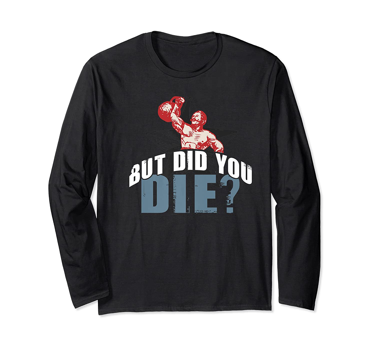 But Did You Die Kettlebell Workout Gym Ness Lifting Premium T-shirt Long Sleeve T-shirt