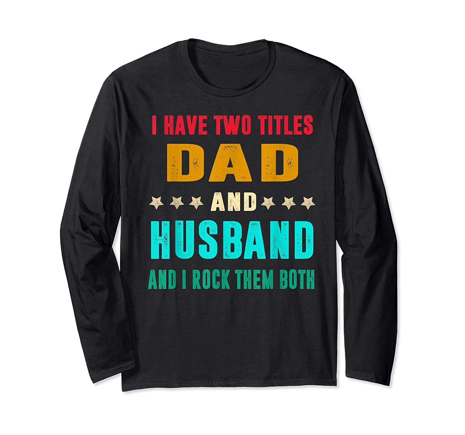 I Have Two Titles Dad And Husband Fathers Day Gift Shirts Long Sleeve T-shirt