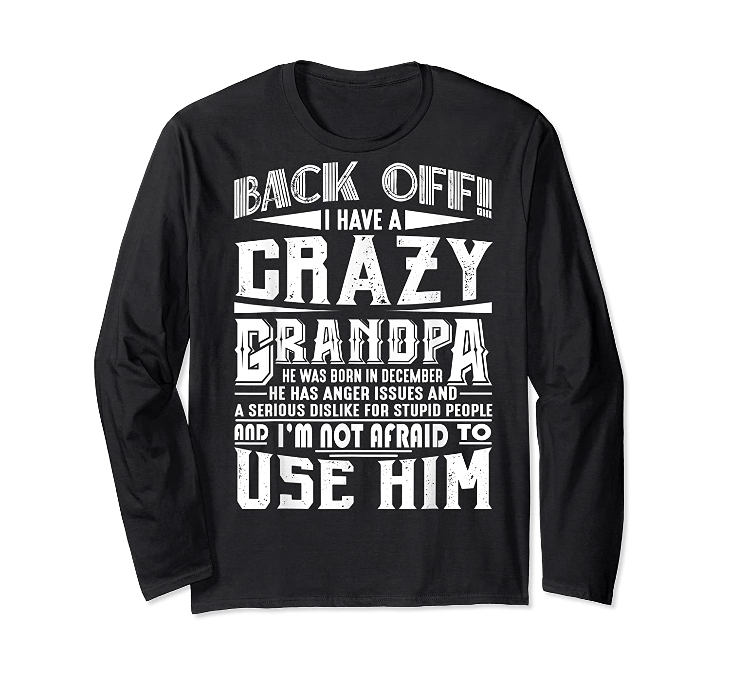 Back Off I Have A Crazy Grandpa Born In December Funny Shirts Long Sleeve T-shirt