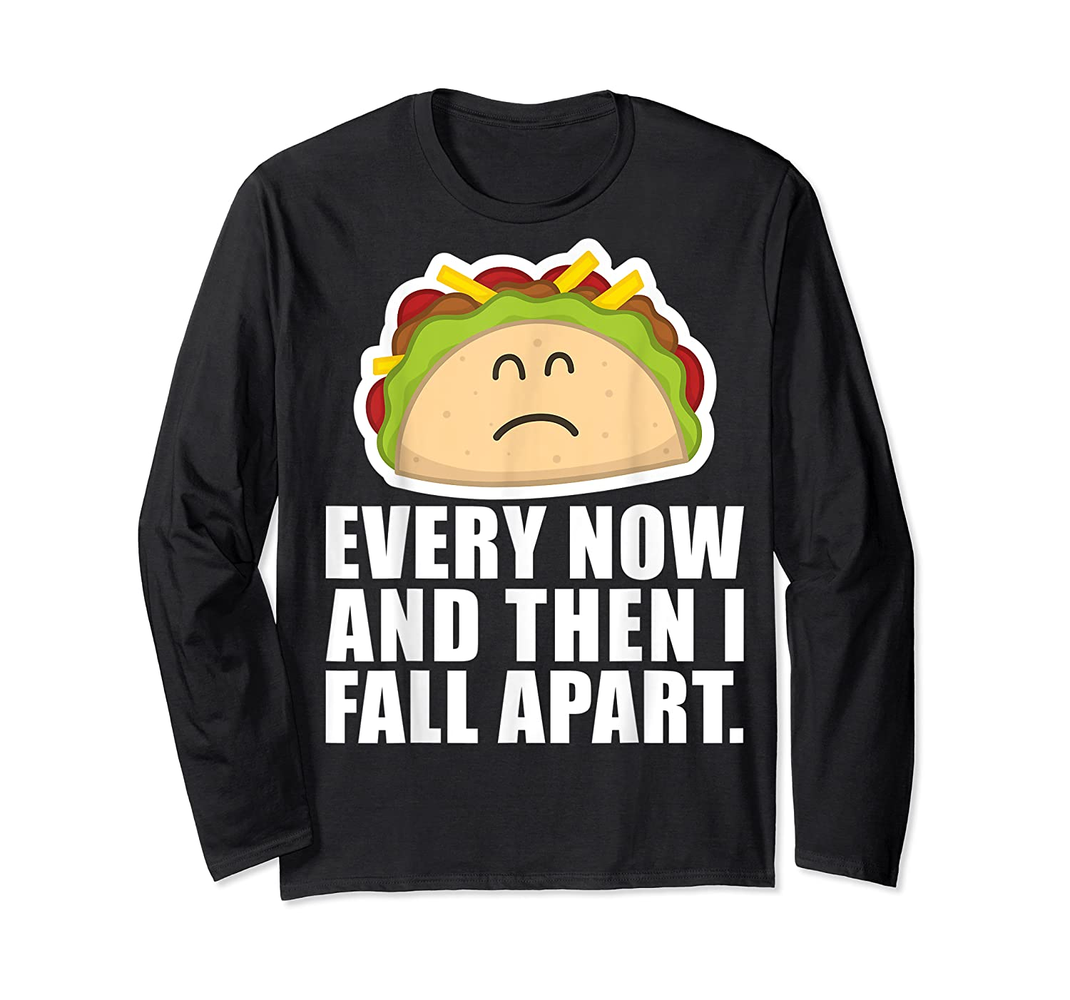 Every Now Then I Fall Apart Funny Taco Shirts Long Sleeve T-shirt