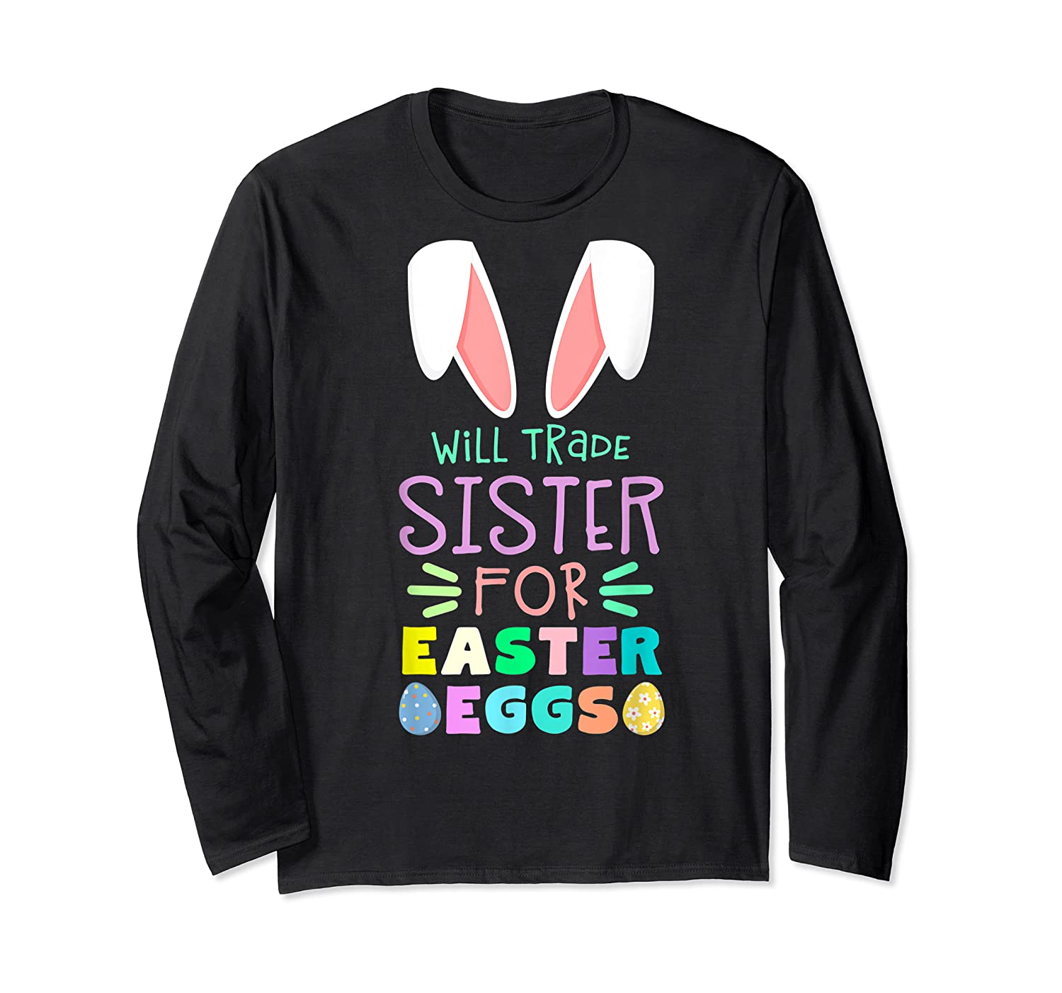 Will Trade Sister For Eggs Happy Easter Girls Shirts Long Sleeve T-shirt