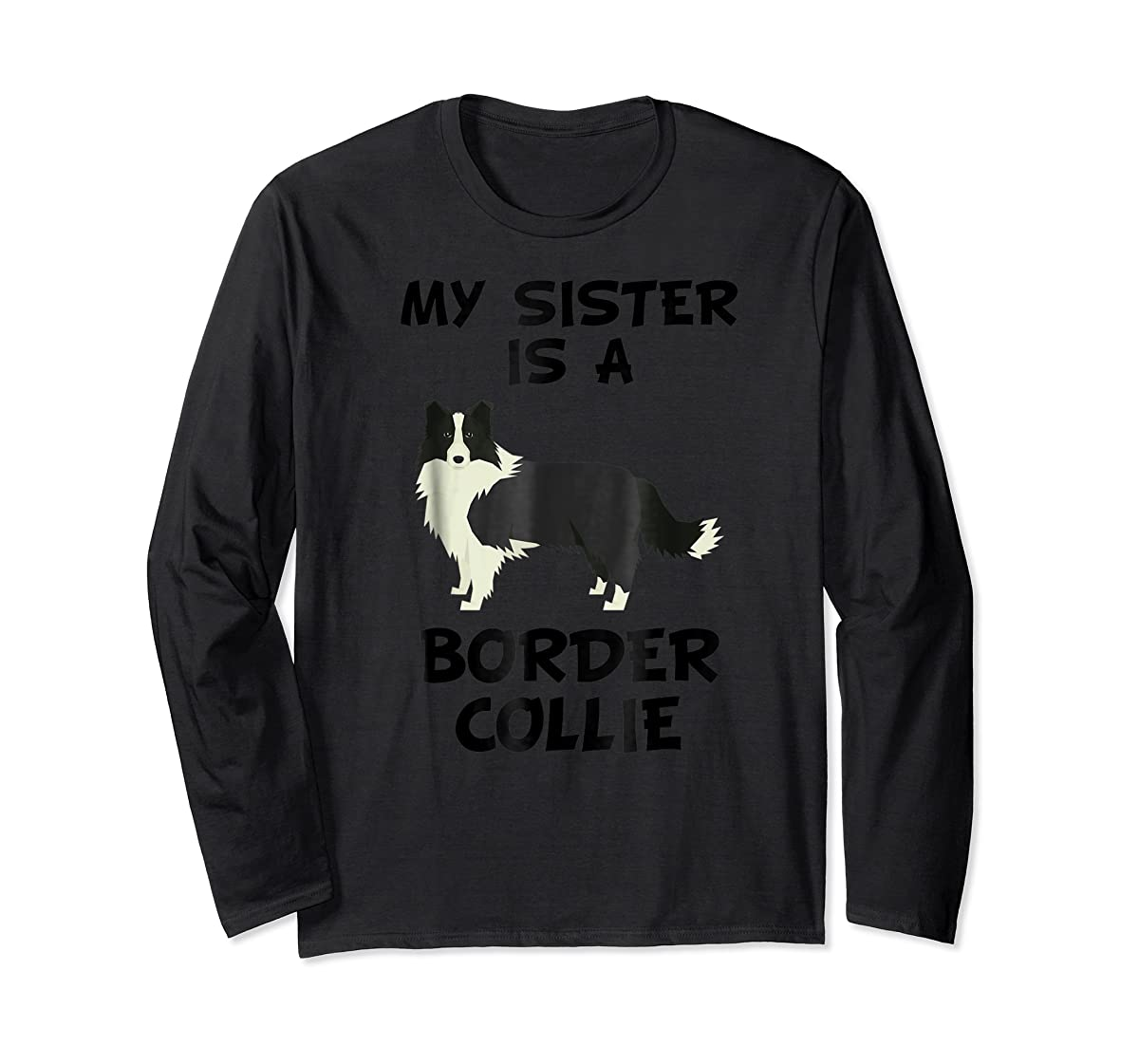 My Sister Is A Border Collie Dog Owner T-Shirt-Long Sleeve-Black
