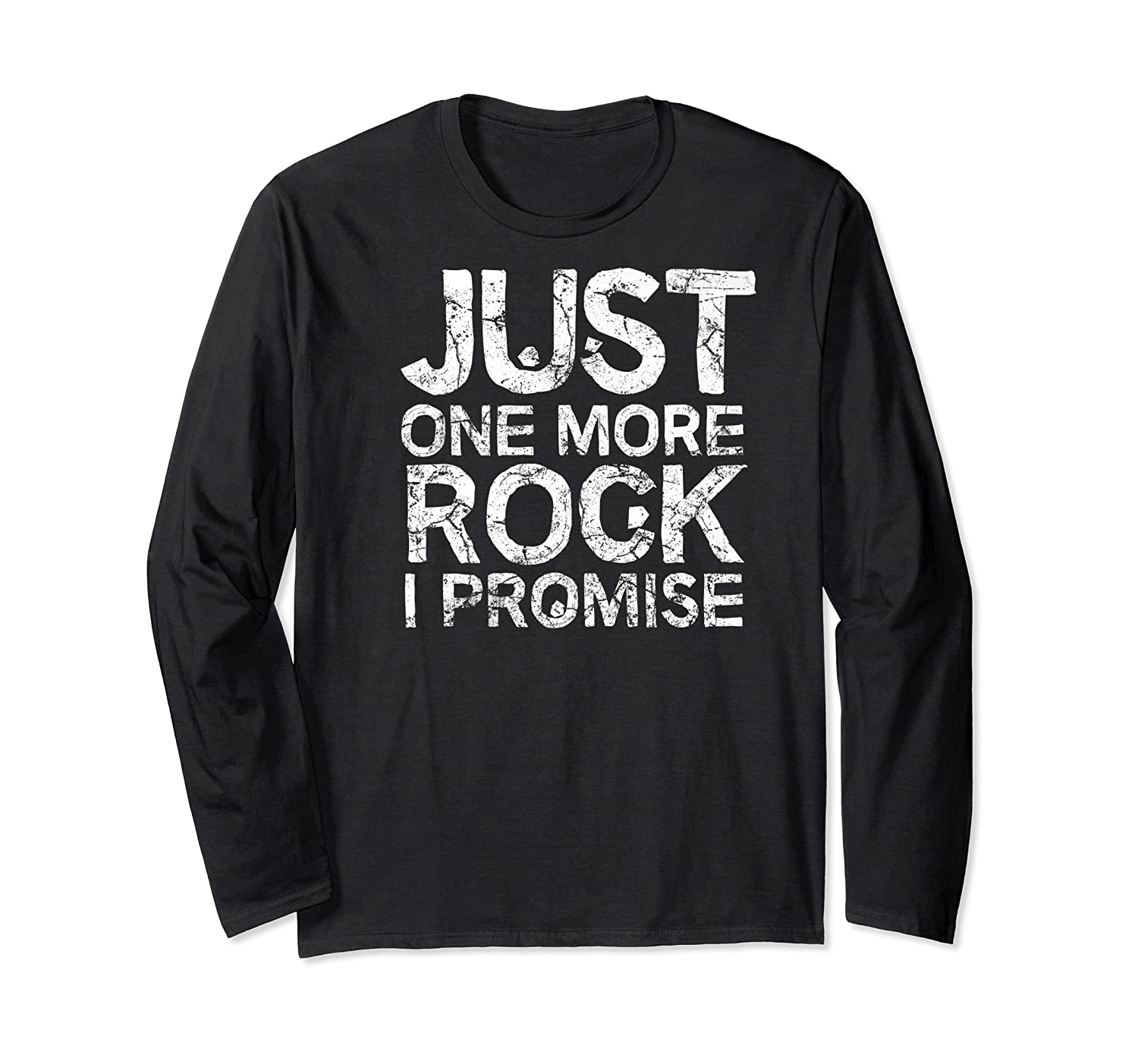 Geology Clothing Just One More Rock I Promise Geologist Gift Shirts Long Sleeve T-shirt