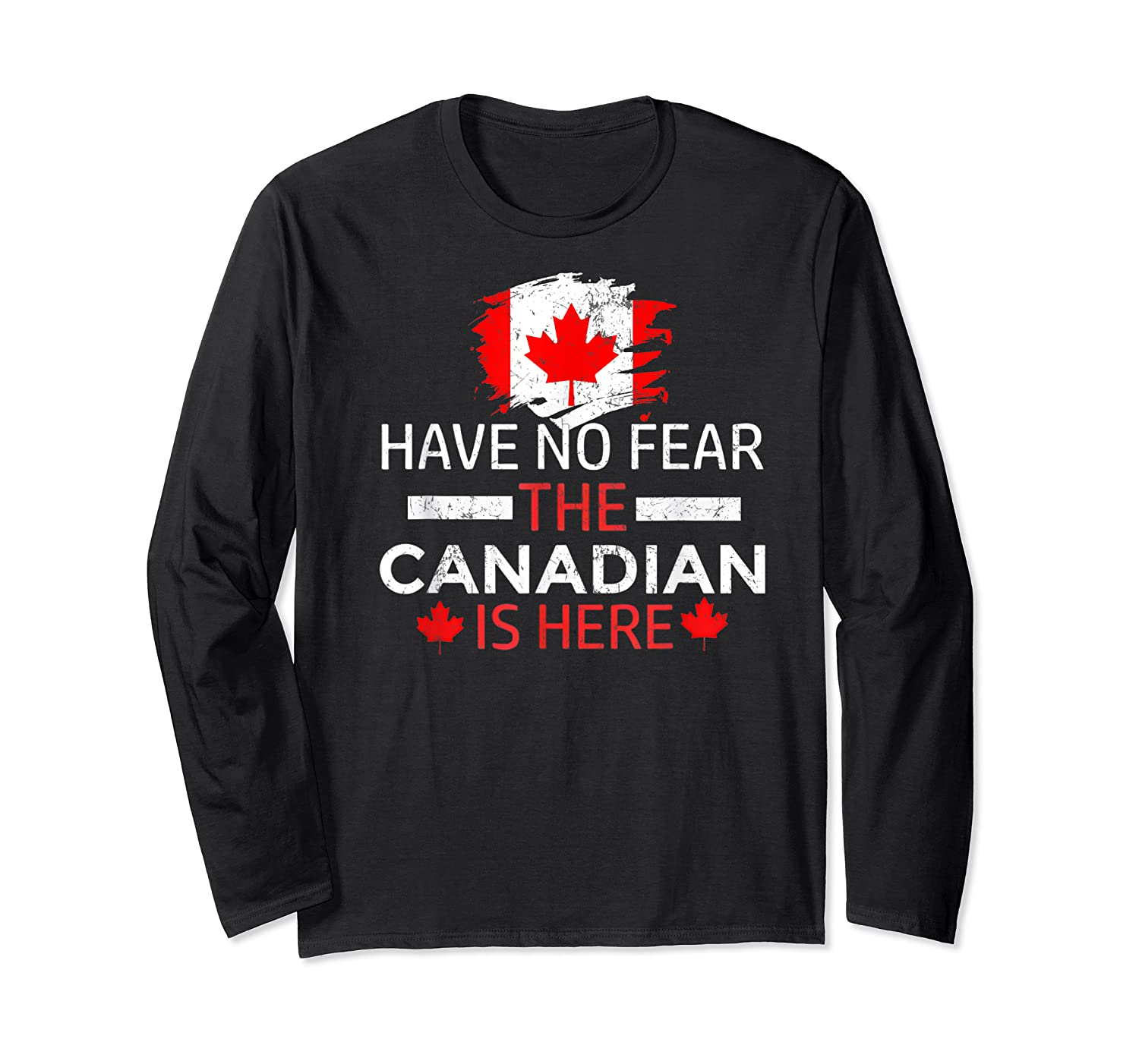 Have No R The Canadian Is Here Canada Pride Shirts Long Sleeve T-shirt
