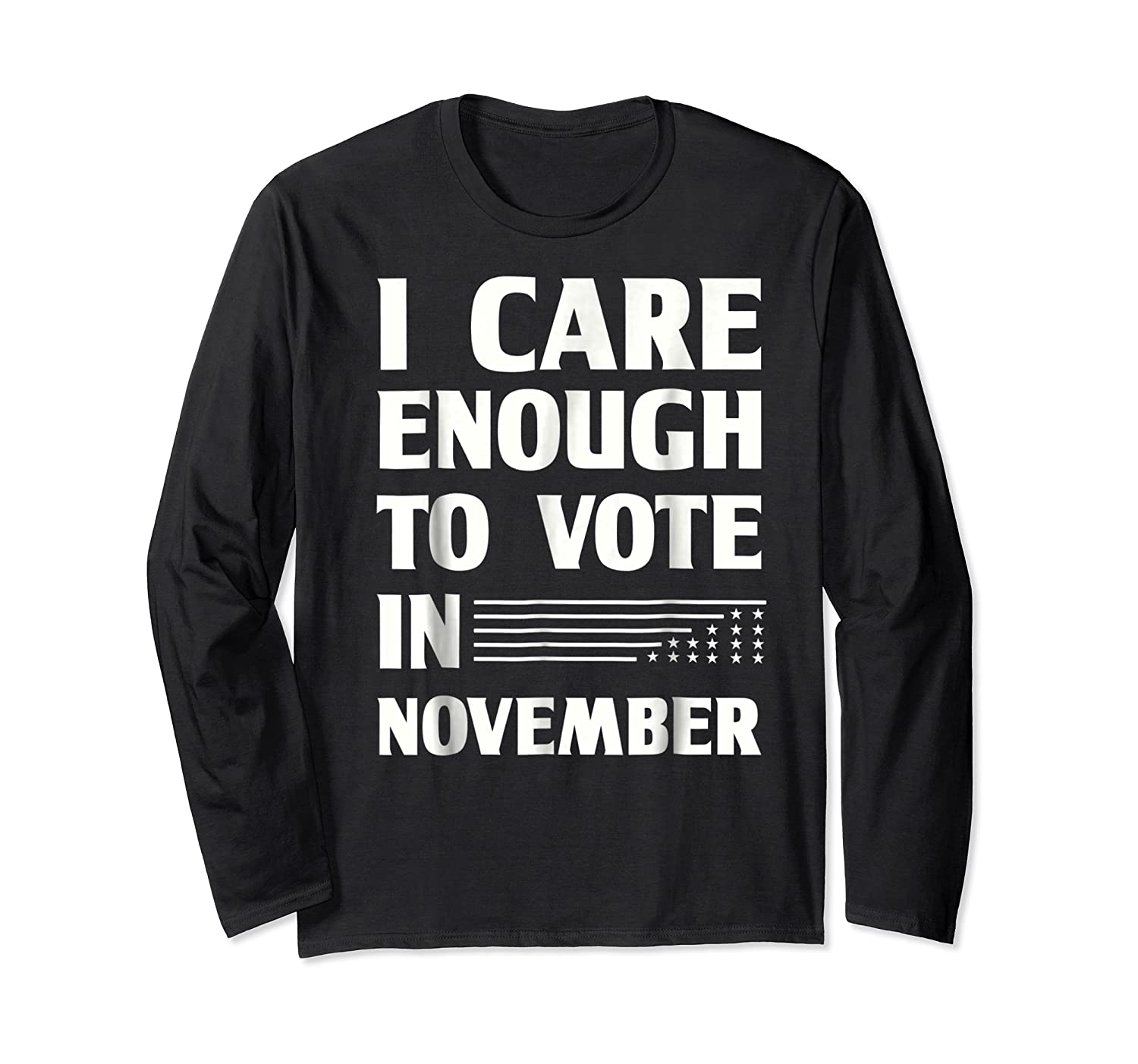 Midterm Election T Shirts I Care Enough To Vote In November Long Sleeve T-shirt