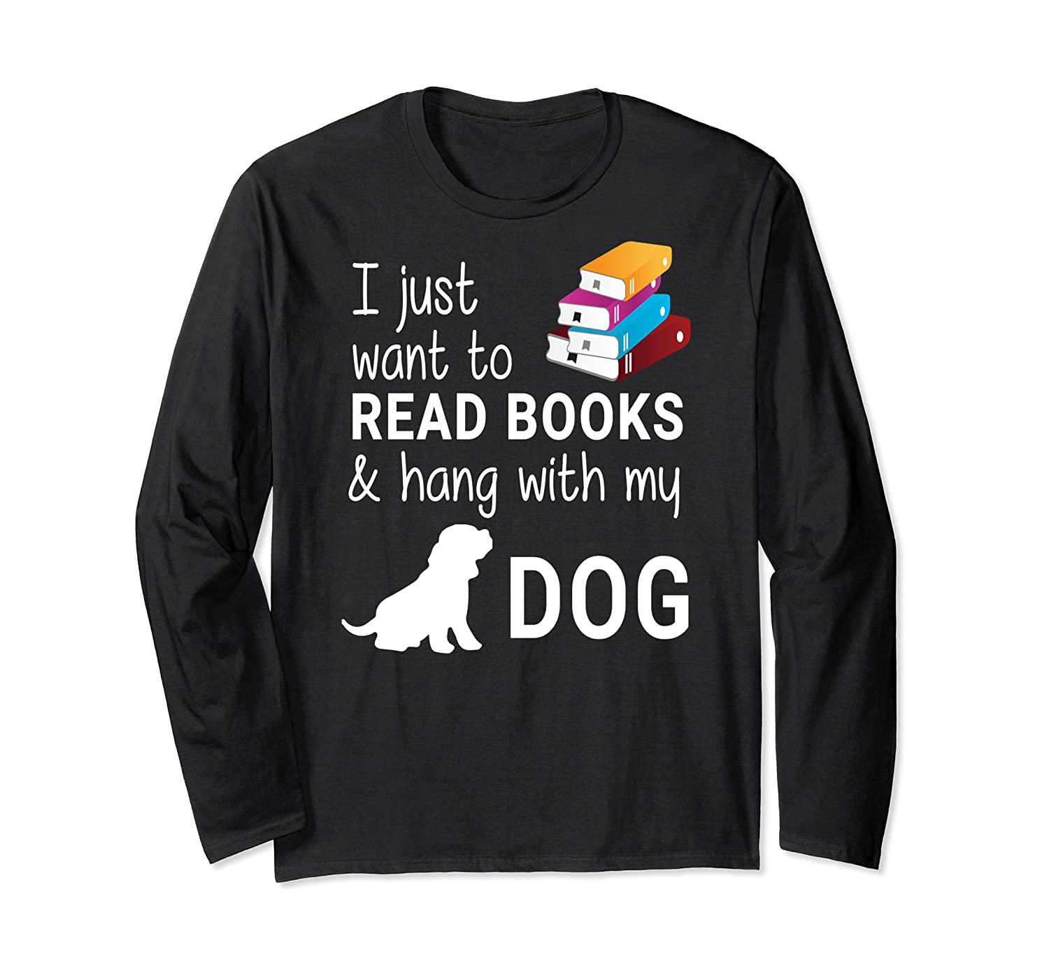 Just Want To Read Books And Hang With My Dog Shirts Long Sleeve T-shirt