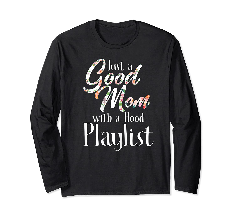 Just A Good Mom With A Hood Playlist Shirts Long Sleeve T-shirt