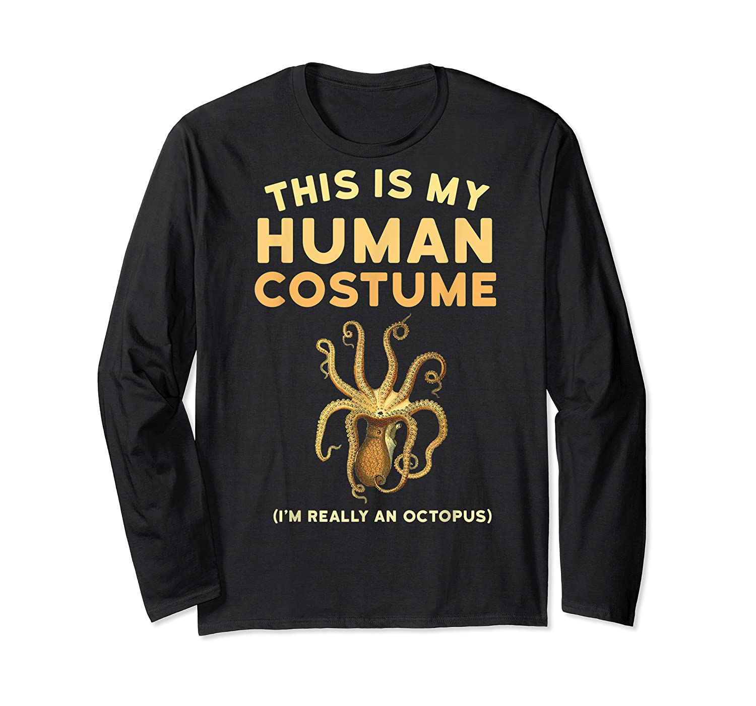 Octopus This Is My Human Costume I'm Really An Octopus Shirts Long Sleeve T-shirt
