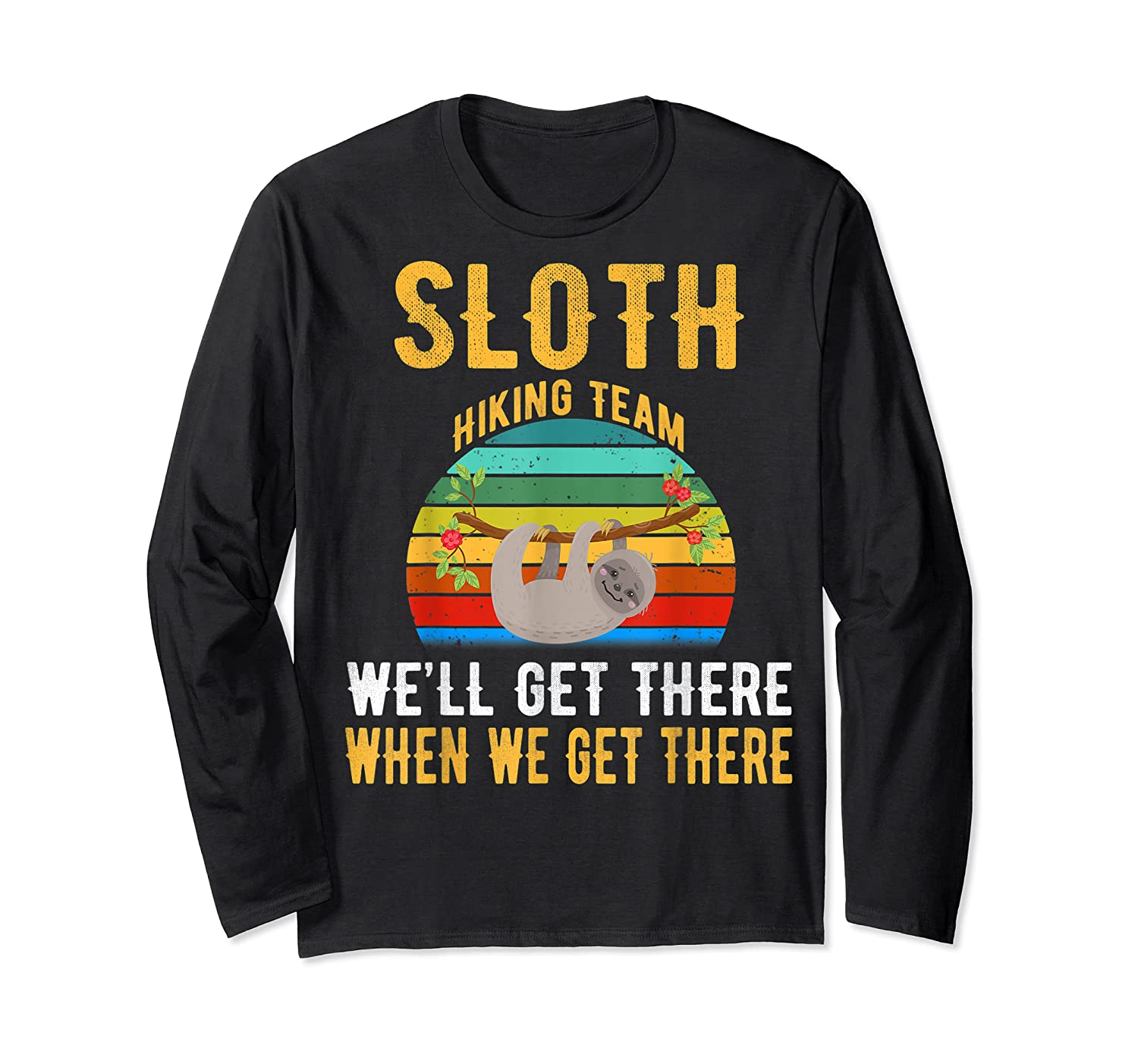 Sloth Hiking Team We Will Get There When Get There Shirt Long Sleeve T-shirt