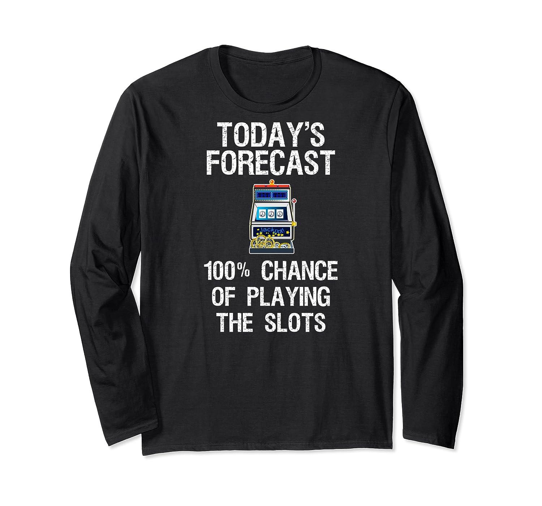 Slot Machine Shirt Funny Casino Gambling Today Forecast Long Sleeve T-shirt