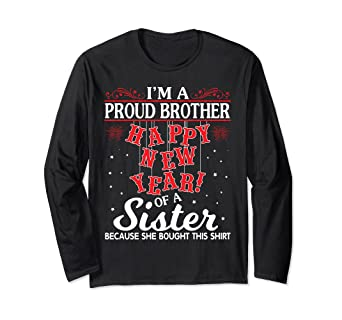im a proud brother happy new year of a sister bought shirt