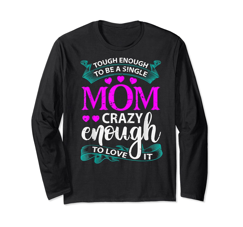 Single Mom Tough Enough Shirt Mothers Day Gift Long Sleeve T-shirt