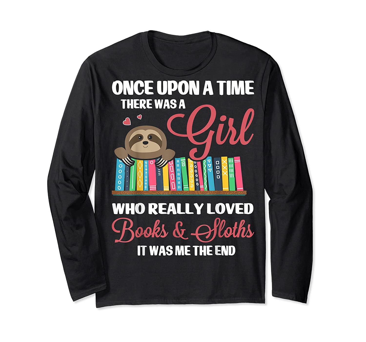 Once Upon A Time A Girl Who Really Loved Books Sloth T Shirt Long Sleeve T-shirt